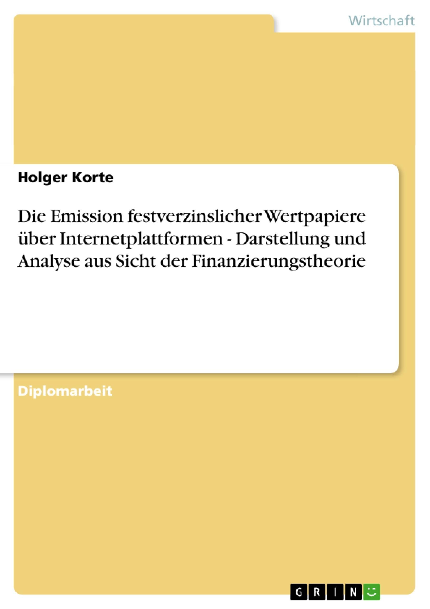 Titel: Die Emission festverzinslicher Wertpapiere über Internetplattformen - Darstellung und Analyse aus Sicht der Finanzierungstheorie
