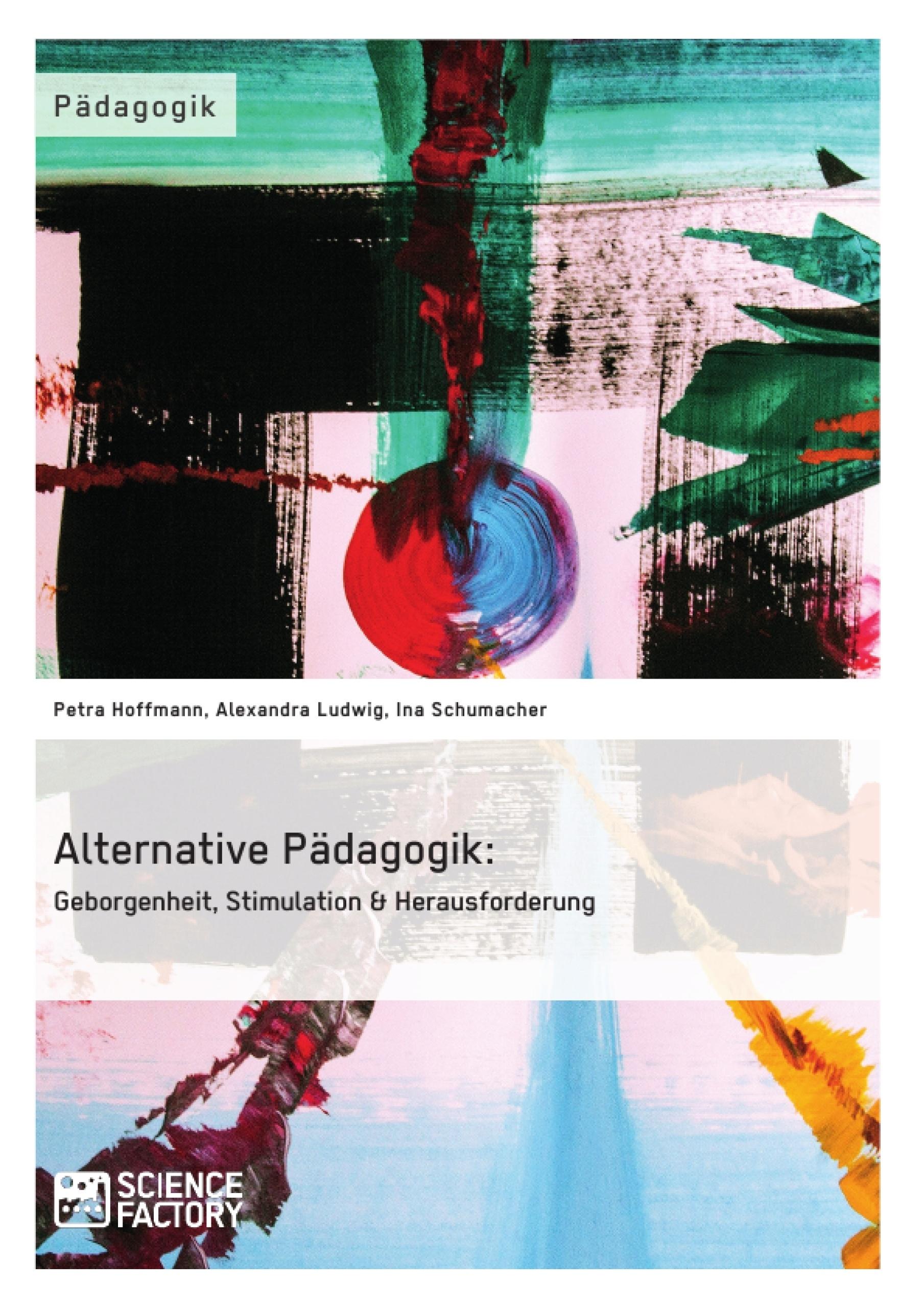 Titel: Alternative Pädagogik: Geborgenheit, Stimulation & Herausforderung