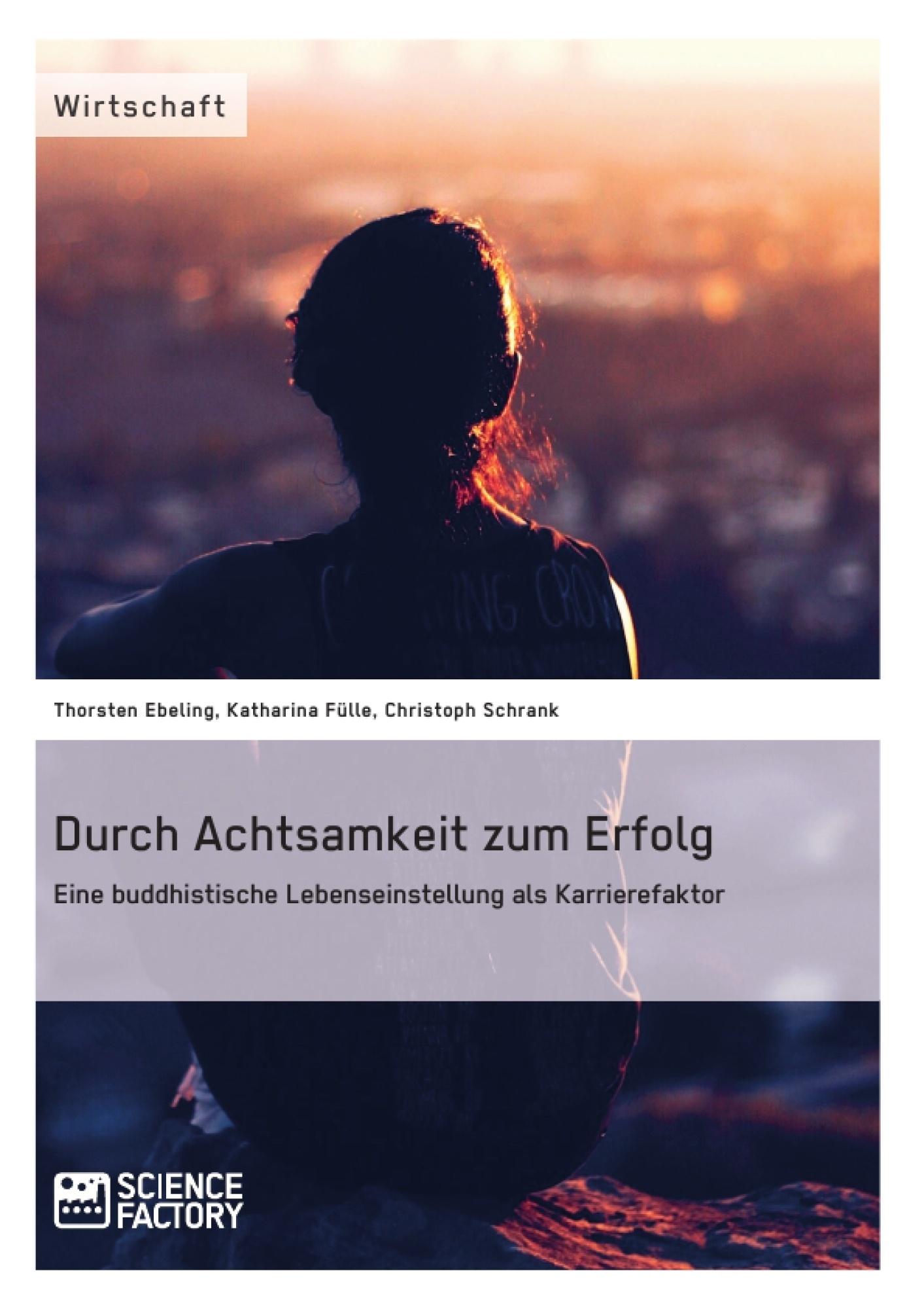 Titel: Durch Achtsamkeit zum Erfolg.  Eine buddhistische Lebenseinstellung als Karrierefaktor