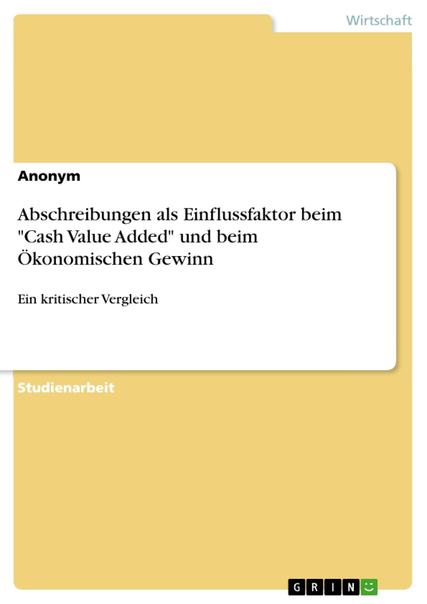 """Titel: Abschreibungen als Einflussfaktor beim """"Cash Value Added"""" und beim Ökonomischen Gewinn"""
