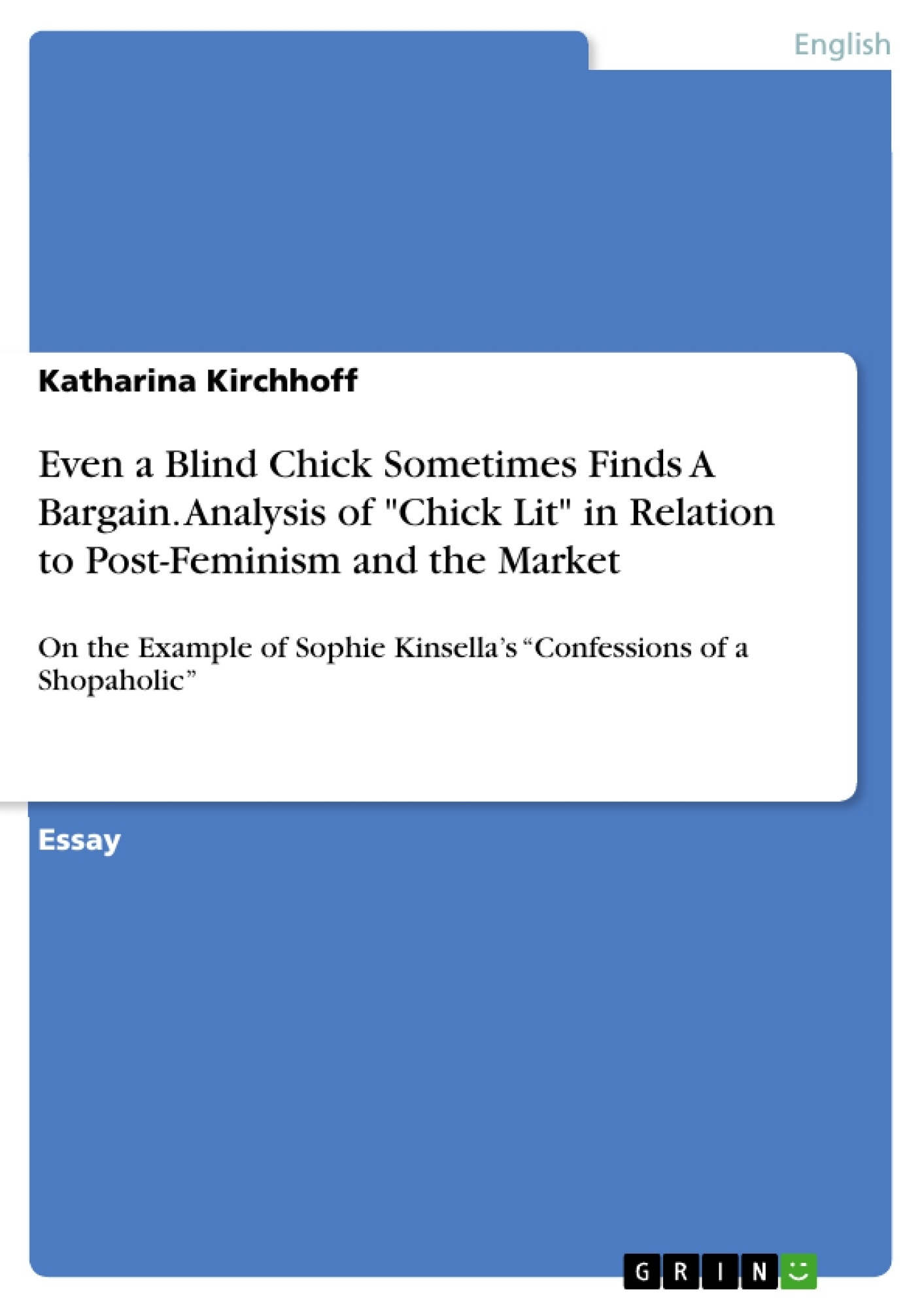 """Title: Even a Blind Chick Sometimes Finds A Bargain. Analysis of """"Chick Lit"""" in Relation to Post-Feminism and the Market"""