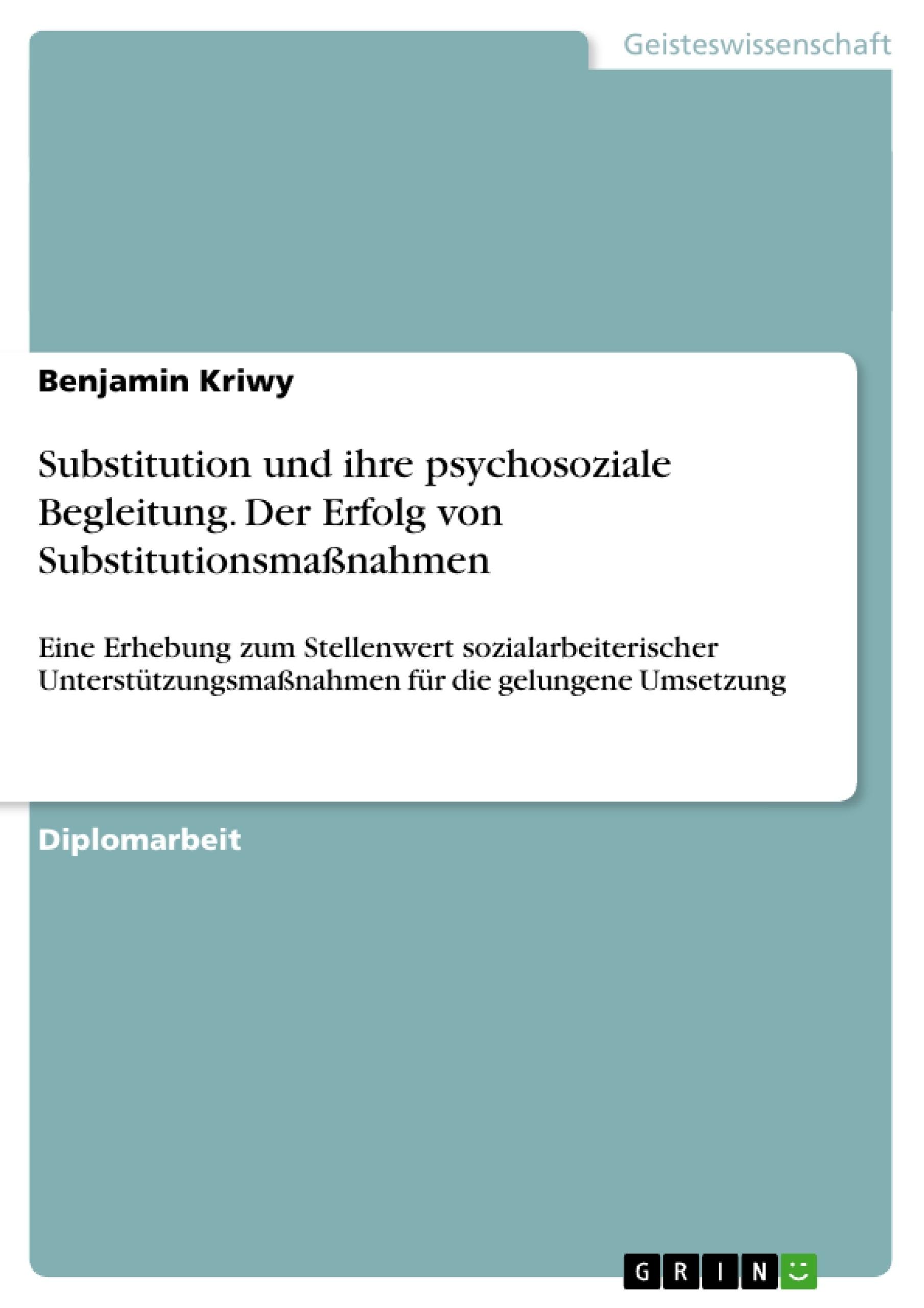 Titel: Substitution und ihre psychosoziale Begleitung. Der Erfolg von Substitutionsmaßnahmen