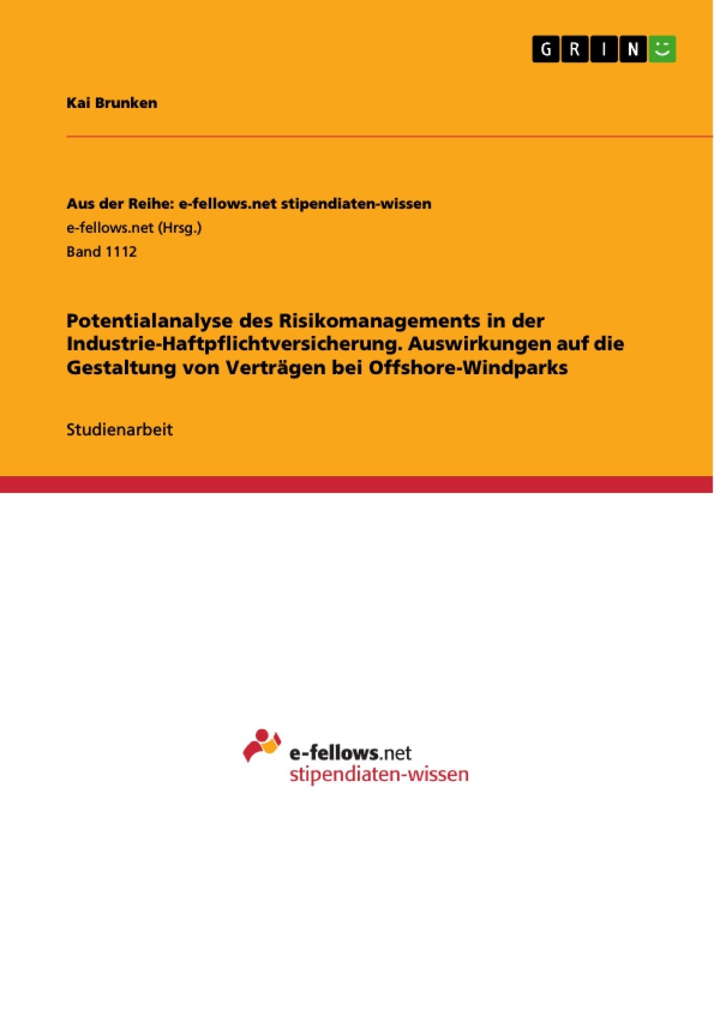 Titel: Potentialanalyse des Risikomanagements in der Industrie-Haftpflichtversicherung. Auswirkungen auf die Gestaltung von Verträgen bei Offshore-Windparks