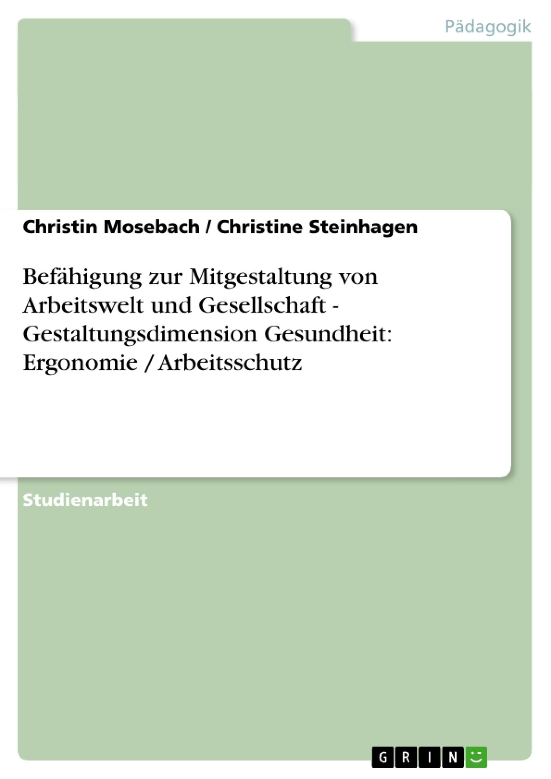Titel: Befähigung zur Mitgestaltung von Arbeitswelt und Gesellschaft - Gestaltungsdimension Gesundheit: Ergonomie / Arbeitsschutz