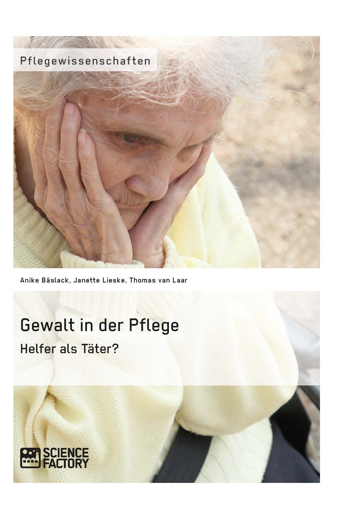 Titel: Gewalt in der Pflege. Helfer als Täter?