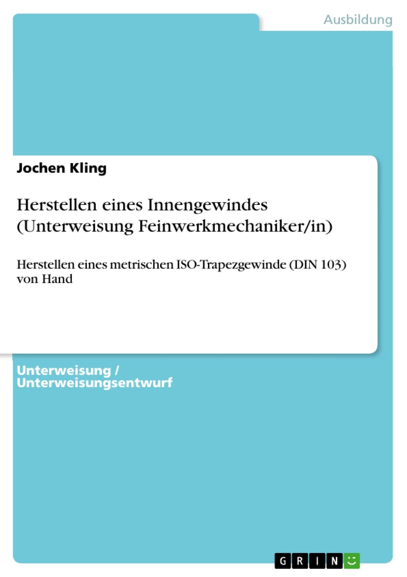 Titel: Herstellen eines Innengewindes (Unterweisung Feinwerkmechaniker/in)