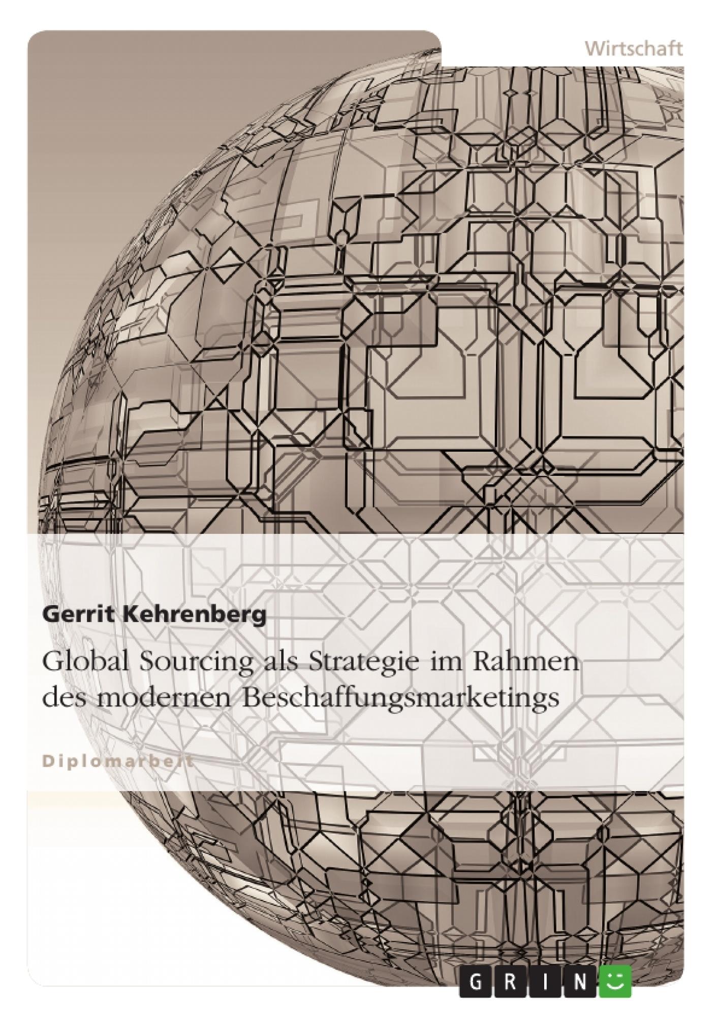 Titel: Global Sourcing als Strategie im Rahmen des modernen Beschaffungsmarketings