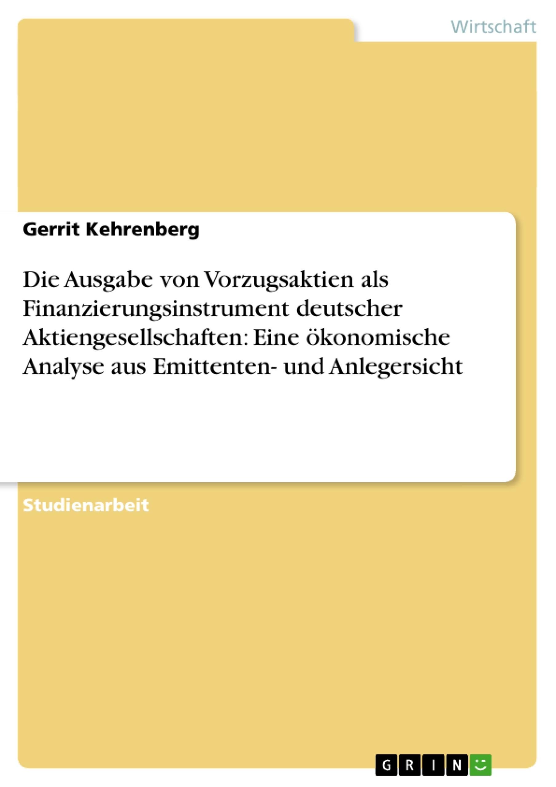 Titel: Die Ausgabe von Vorzugsaktien als Finanzierungsinstrument deutscher Aktiengesellschaften: Eine ökonomische Analyse aus Emittenten- und Anlegersicht