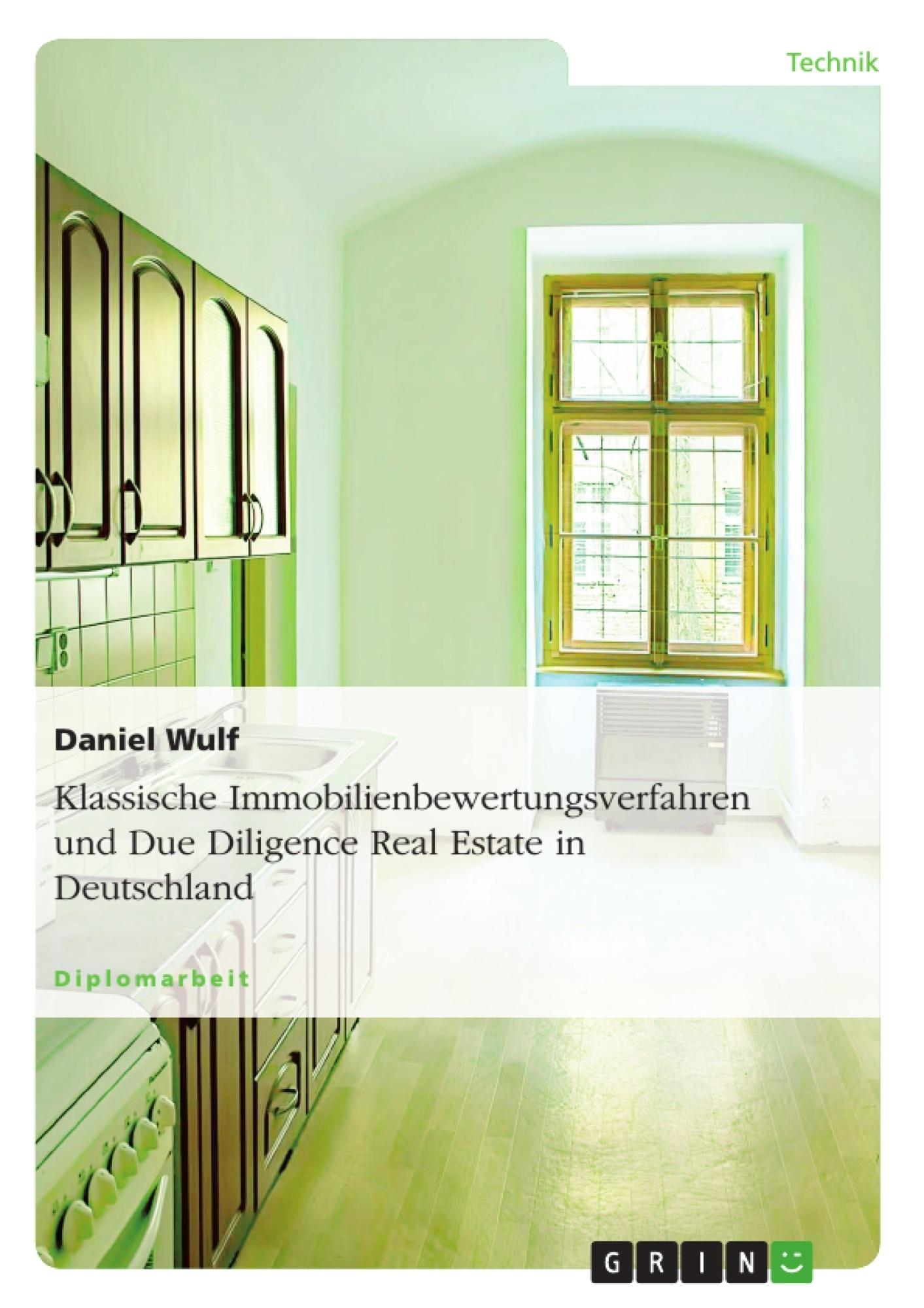 Titel: Klassische Immobilienbewertungsverfahren und Due Diligence Real Estate in Deutschland