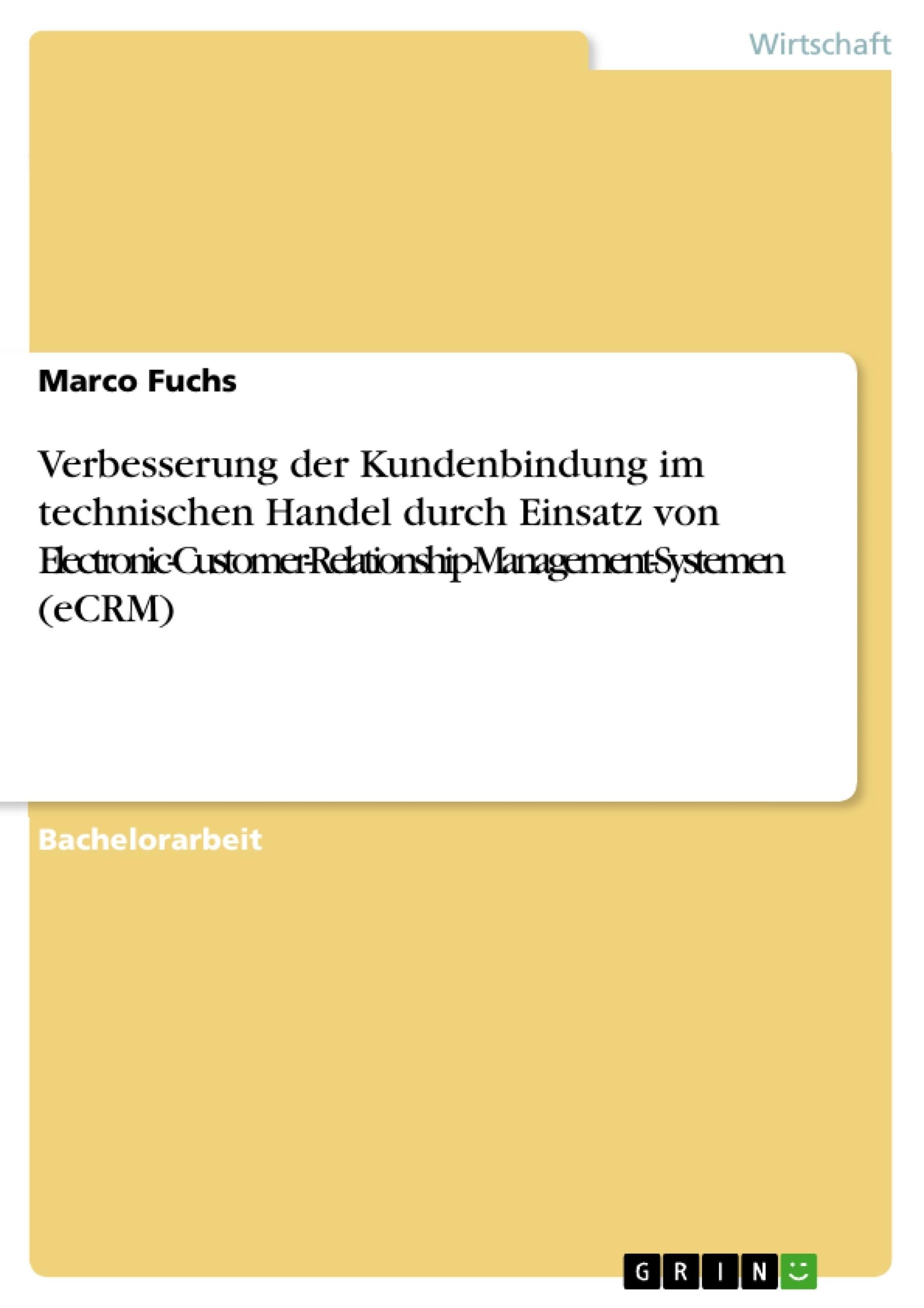 Titel: Verbesserung der Kundenbindung im technischen Handel durch Einsatz von Electronic-Customer-Relationship-Management-Systemen (eCRM)