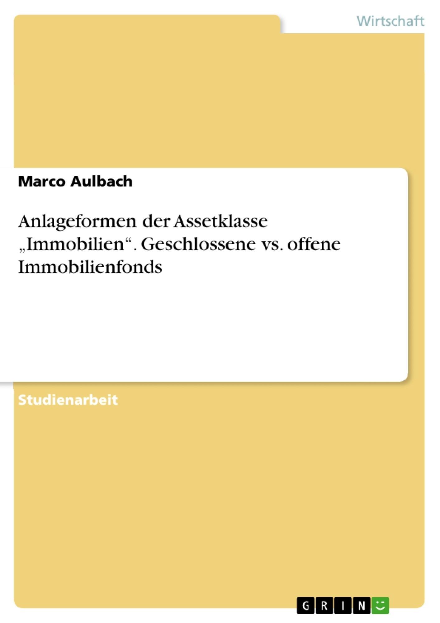 "Titel: Anlageformen der Assetklasse ""Immobilien"". Geschlossene vs. offene Immobilienfonds"