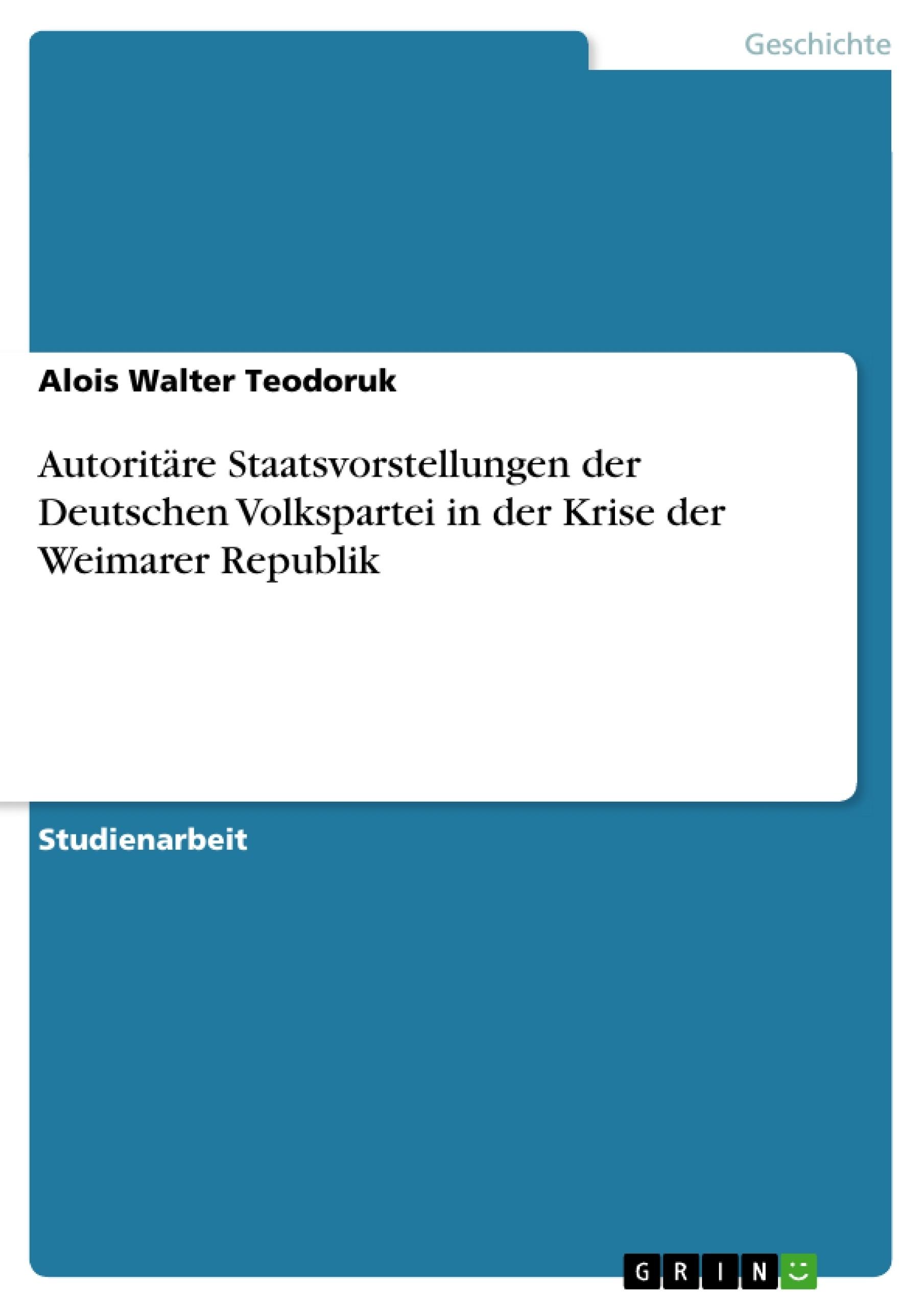 Titel: Autoritäre Staatsvorstellungen der Deutschen Volkspartei in der Krise der Weimarer Republik
