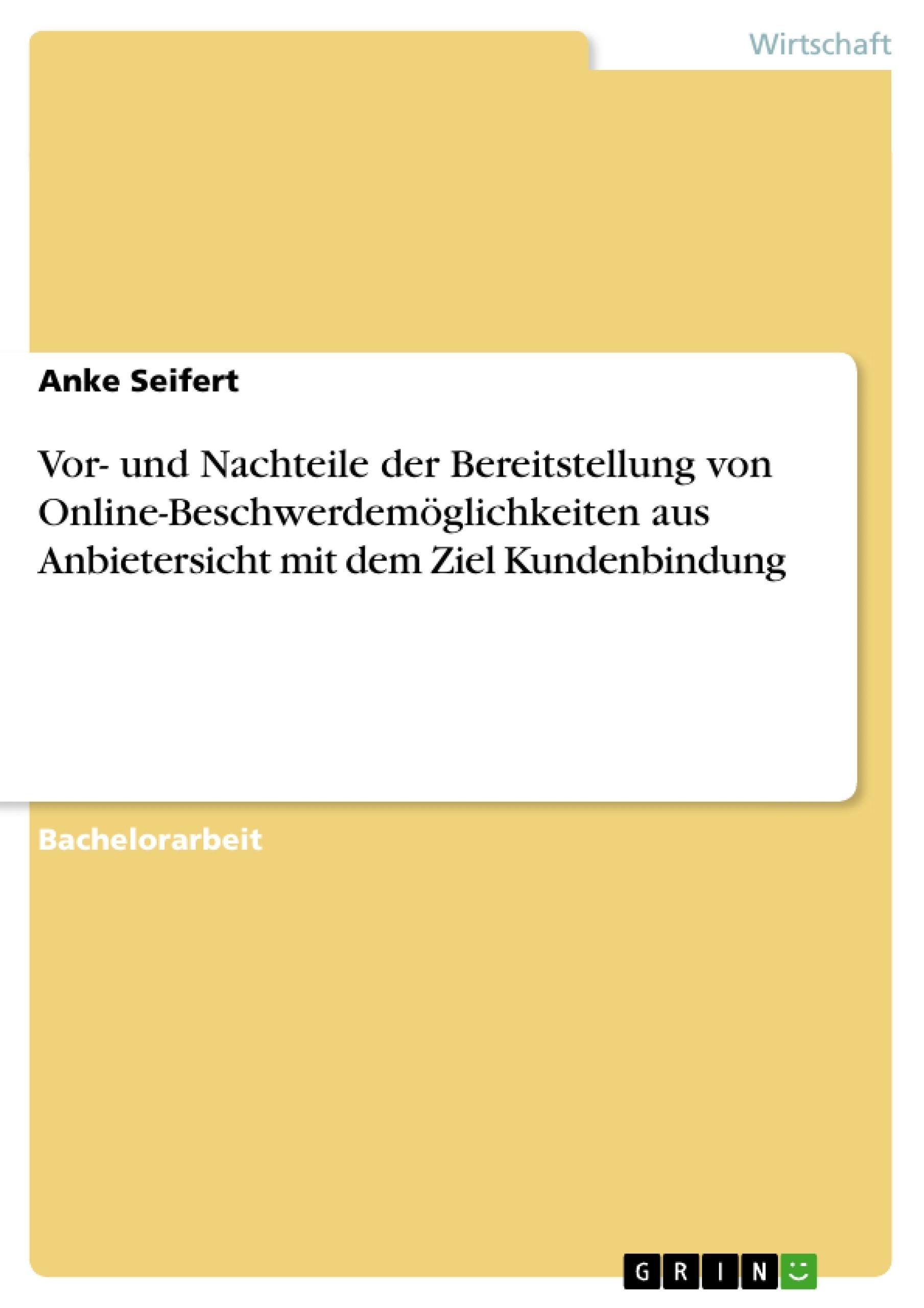 Titel: Vor- und Nachteile der Bereitstellung von Online-Beschwerdemöglichkeiten aus Anbietersicht mit dem Ziel Kundenbindung
