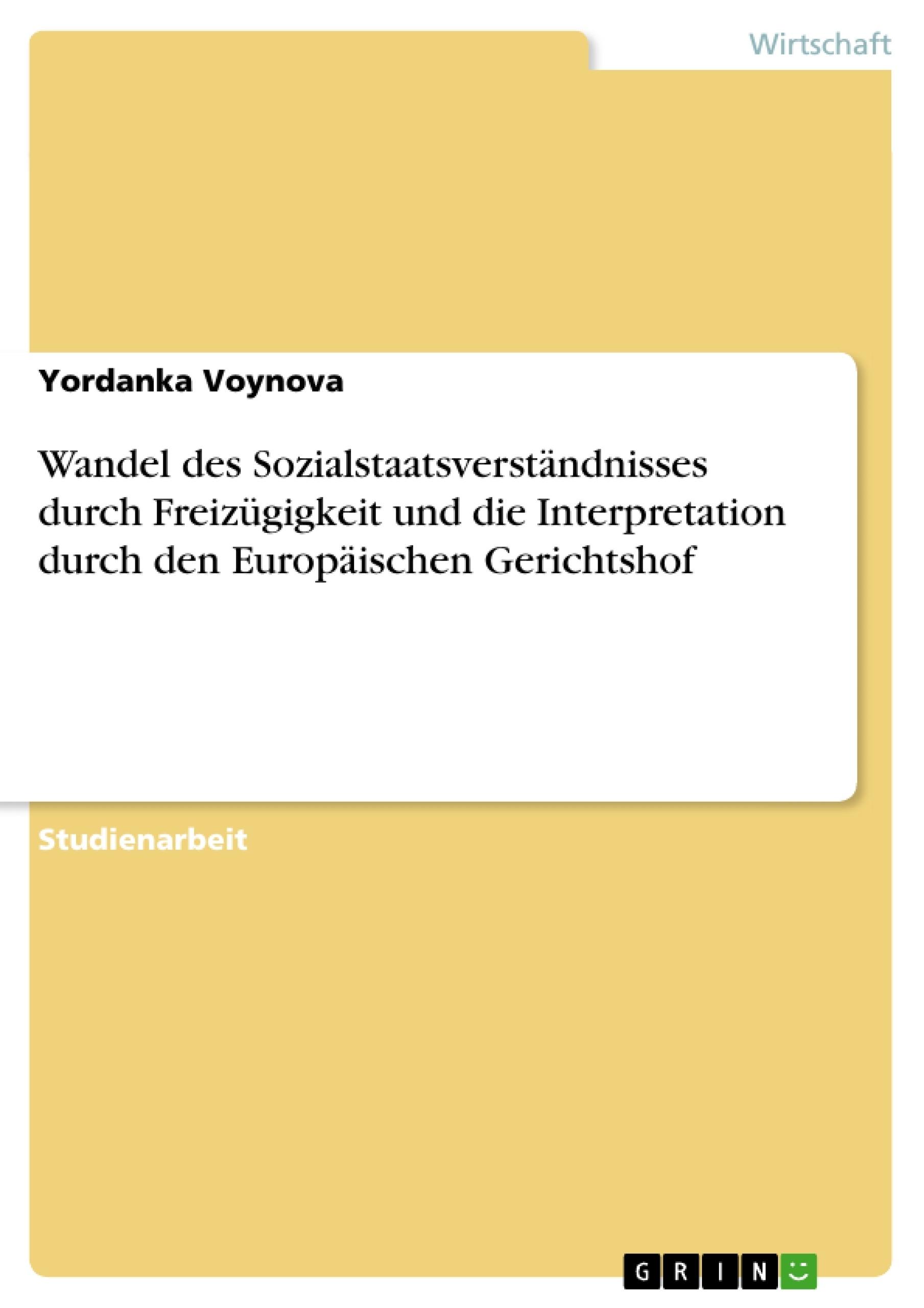 Titel: Wandel des Sozialstaatsverständnisses durch Freizügigkeit und die Interpretation durch den Europäischen Gerichtshof