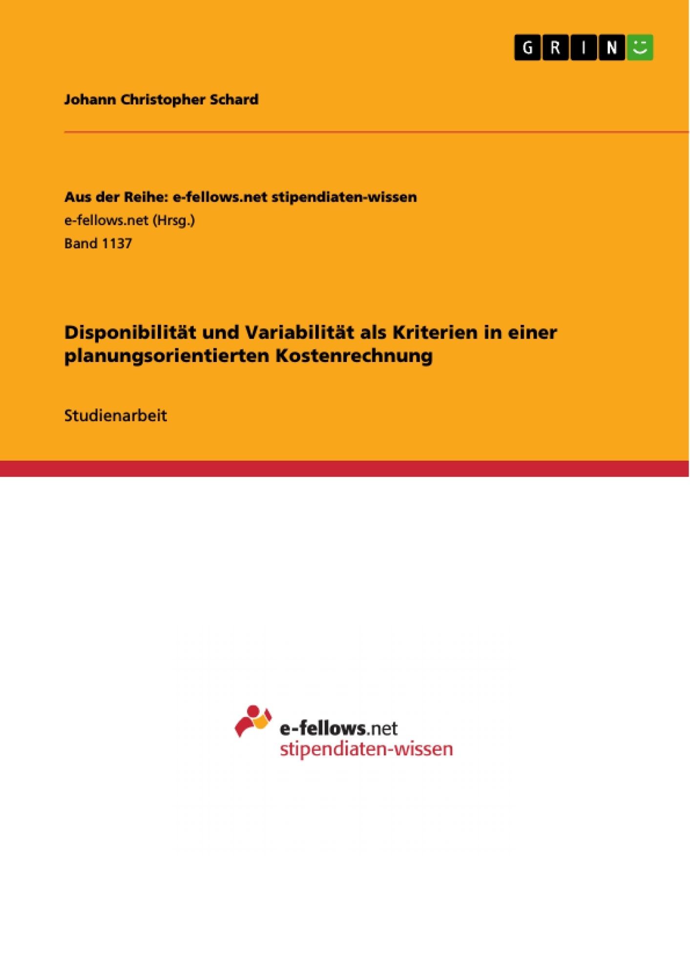 Titel: Disponibilität und Variabilität als Kriterien in einer planungsorientierten Kostenrechnung