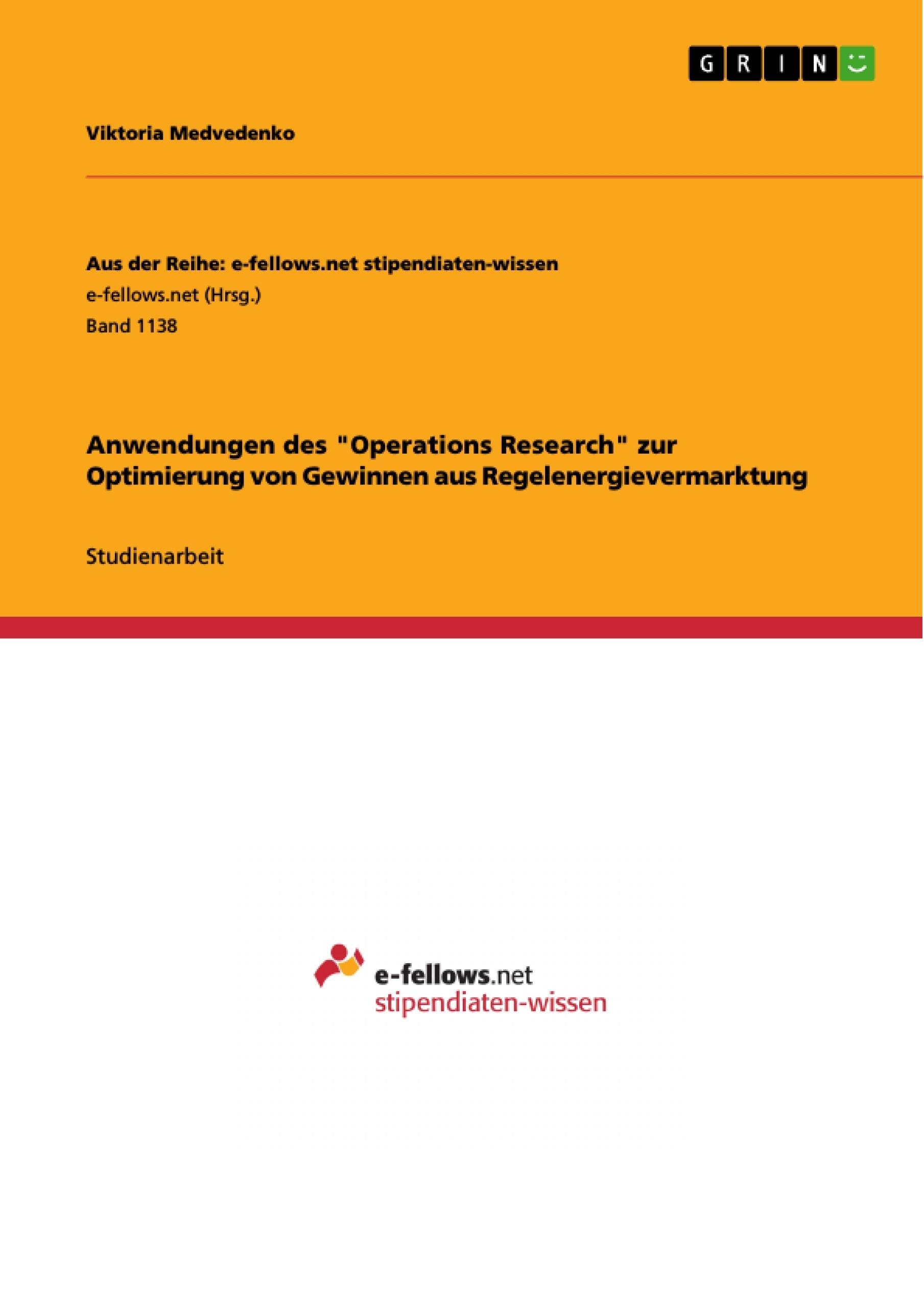 """Titel: Anwendungen des """"Operations Research"""" zur Optimierung von Gewinnen aus Regelenergievermarktung"""
