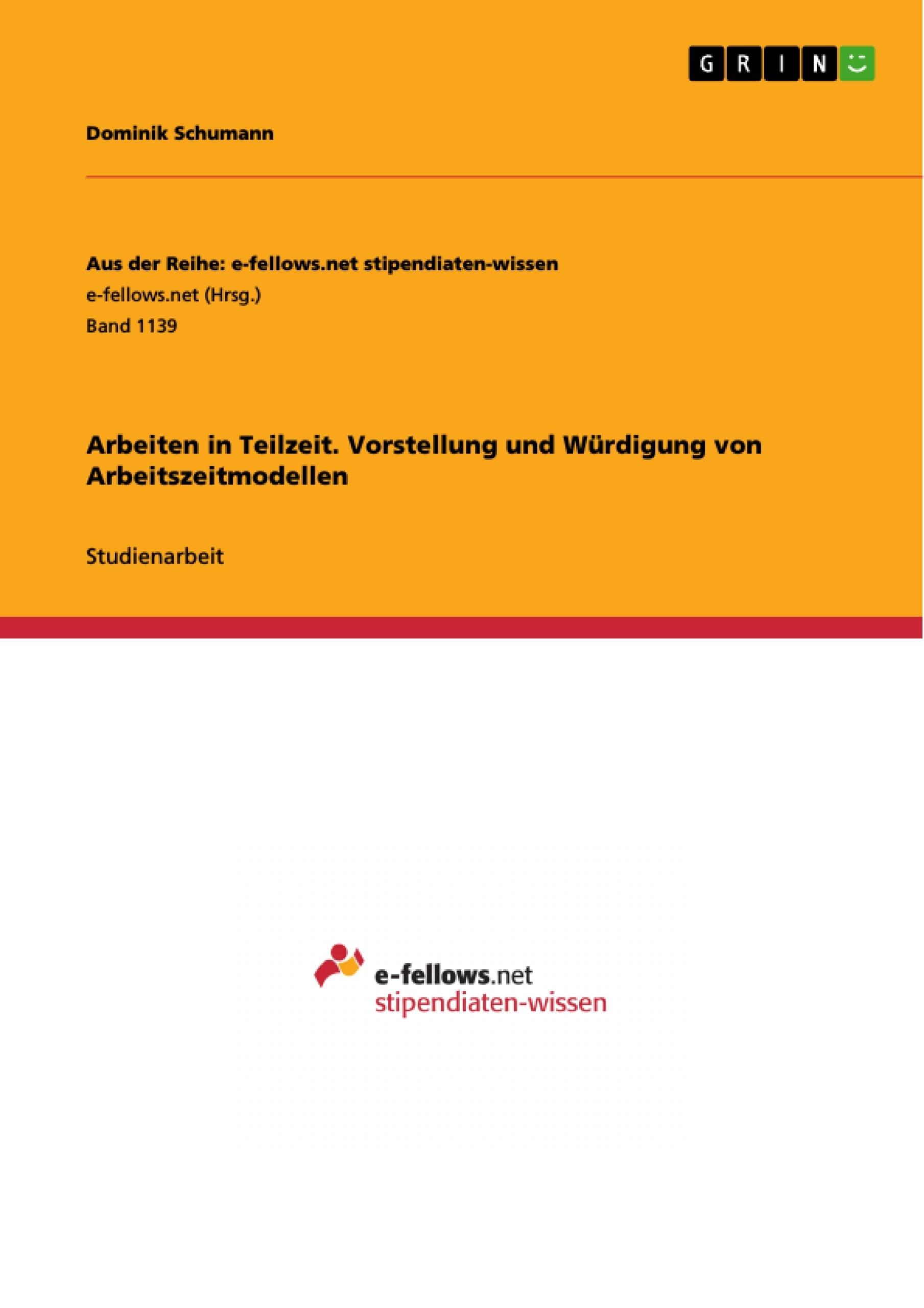 Titel: Arbeiten in Teilzeit. Vorstellung und Würdigung von Arbeitszeitmodellen