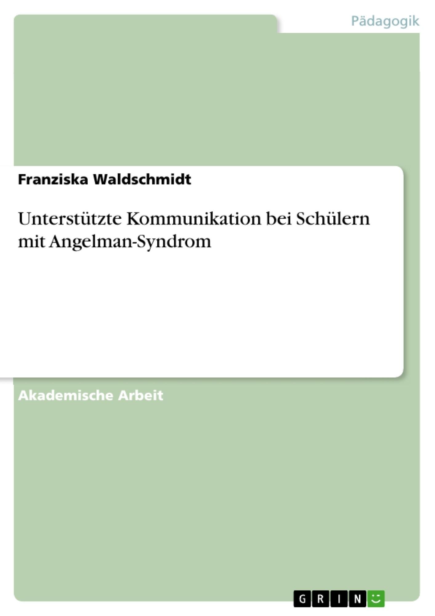Titel: Unterstützte Kommunikation bei Schülern mit Angelman-Syndrom