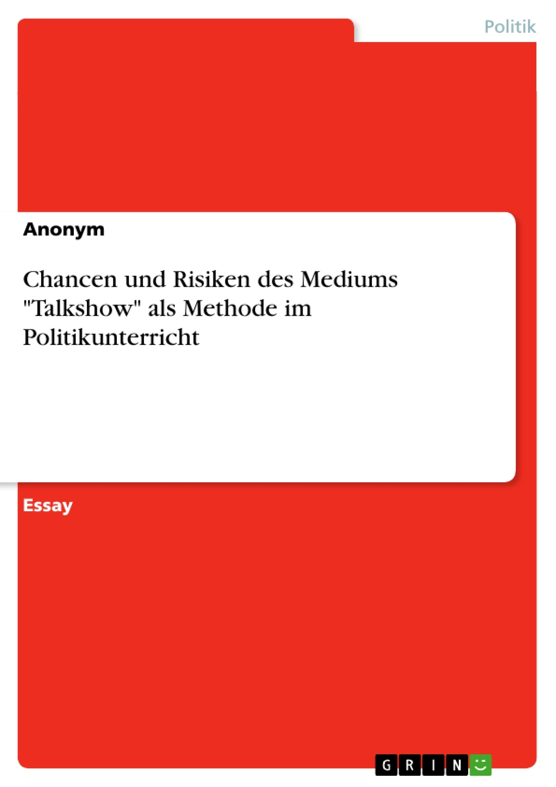 """Titel: Chancen und Risiken des Mediums """"Talkshow"""" als Methode im Politikunterricht"""
