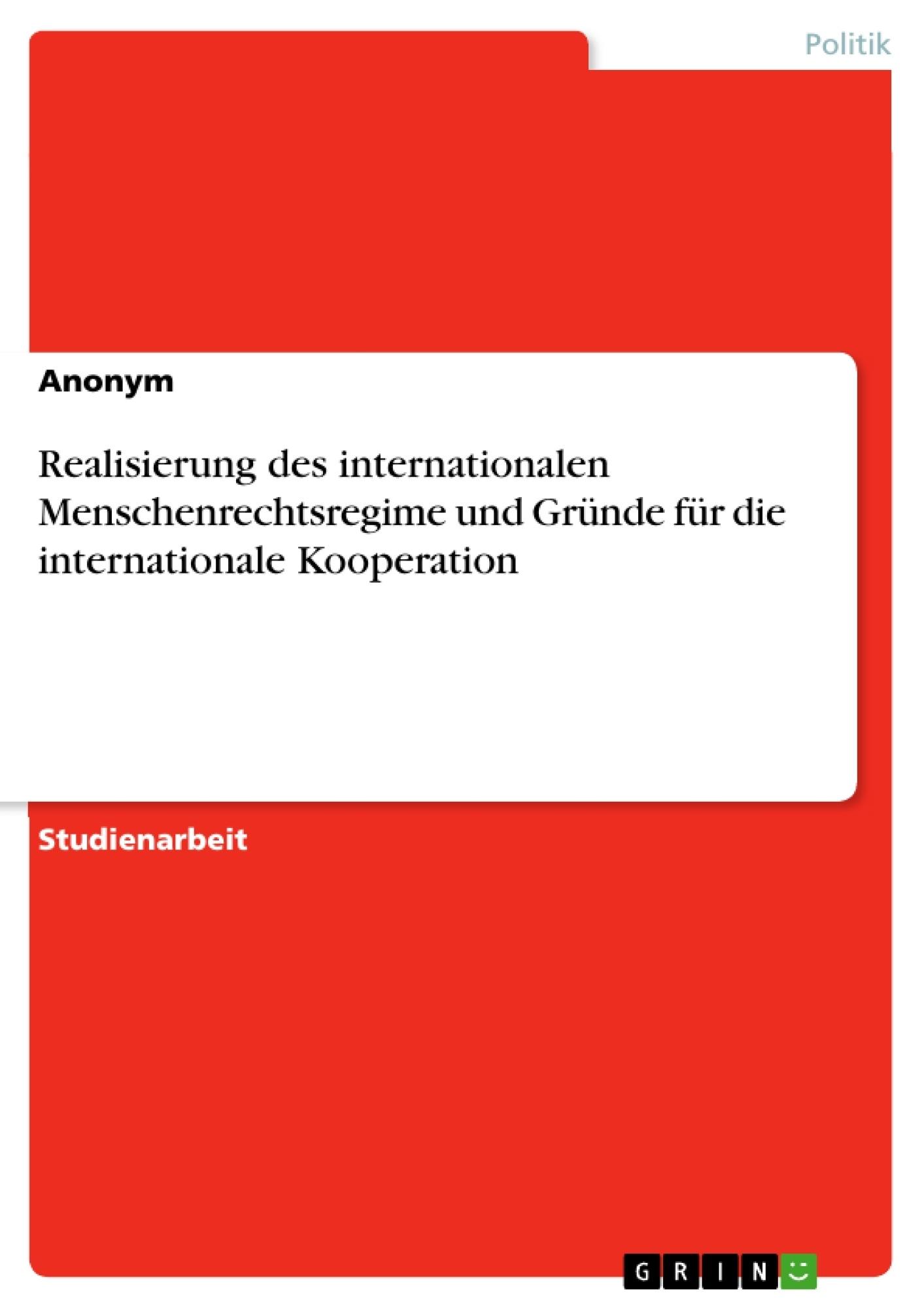 Titel: Realisierung des internationalen Menschenrechtsregime und Gründe für die internationale Kooperation