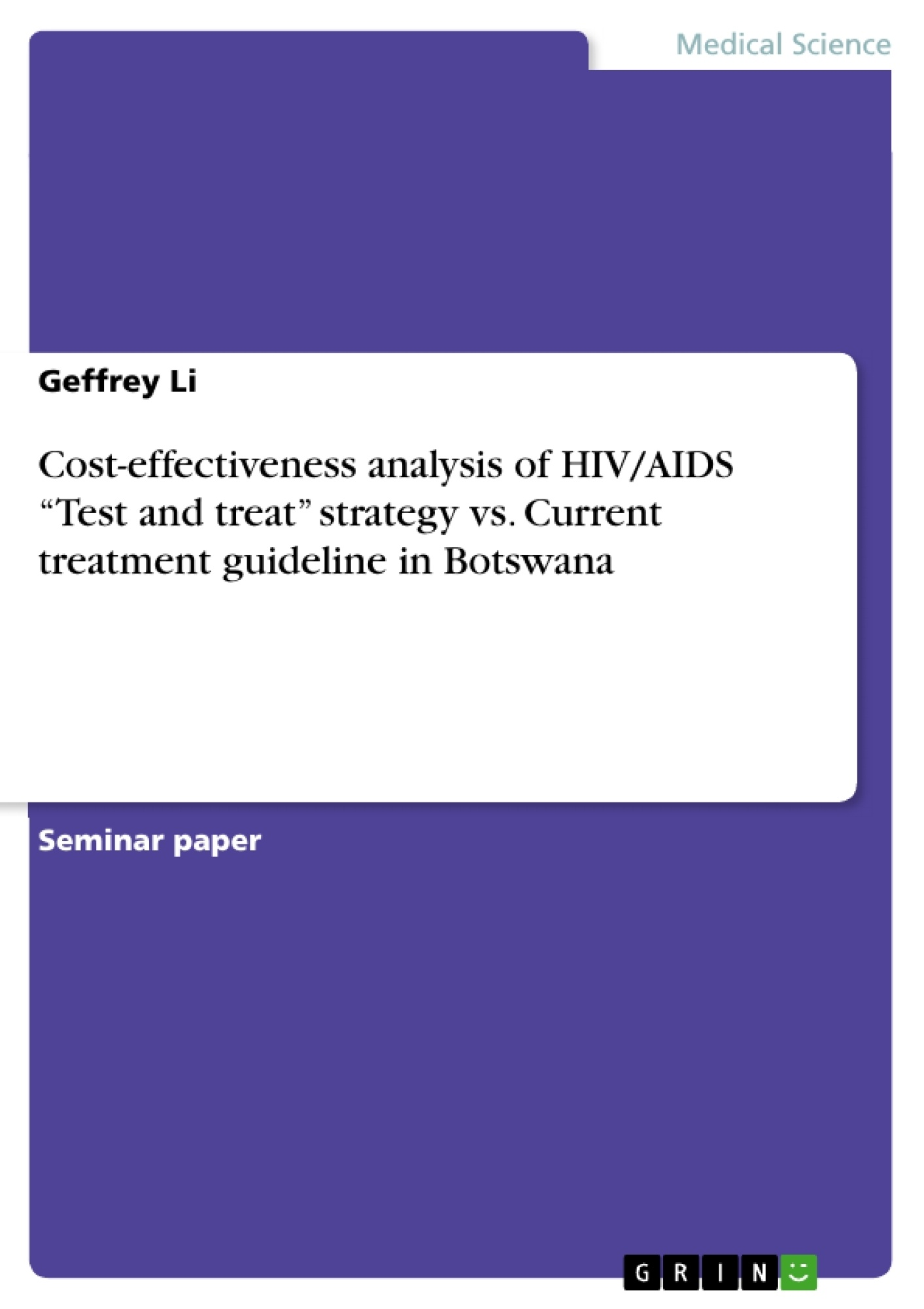 "Title: Cost-effectiveness analysis of HIV/AIDS ""Test and treat"" strategy  vs. Current treatment guideline in Botswana"