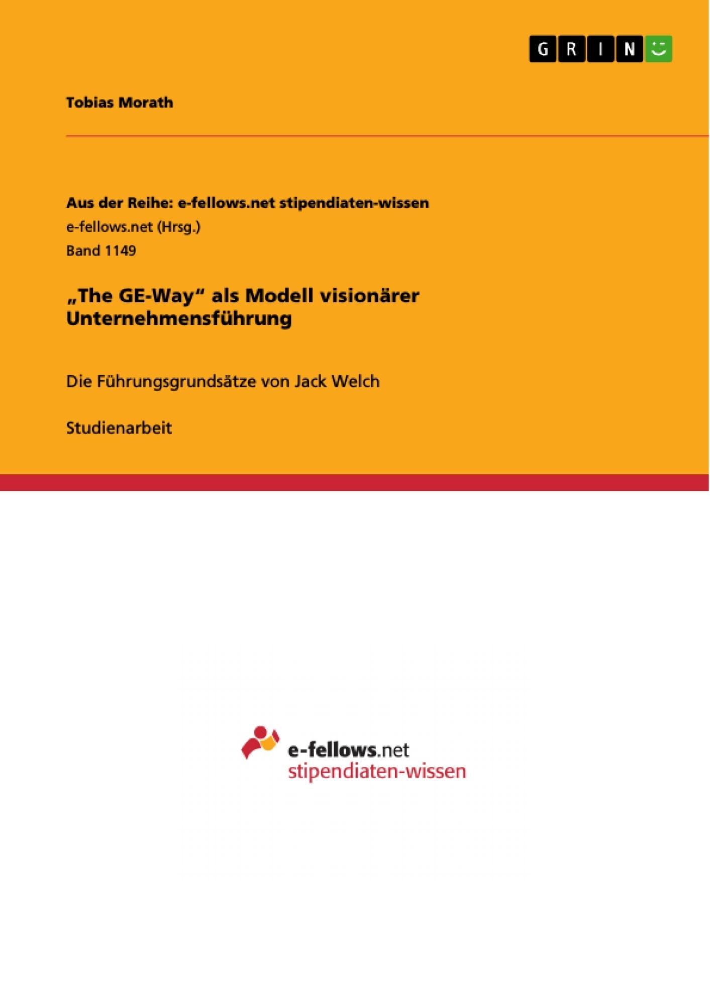 """Titel: """"The GE-Way"""" als Modell visionärer Unternehmensführung"""