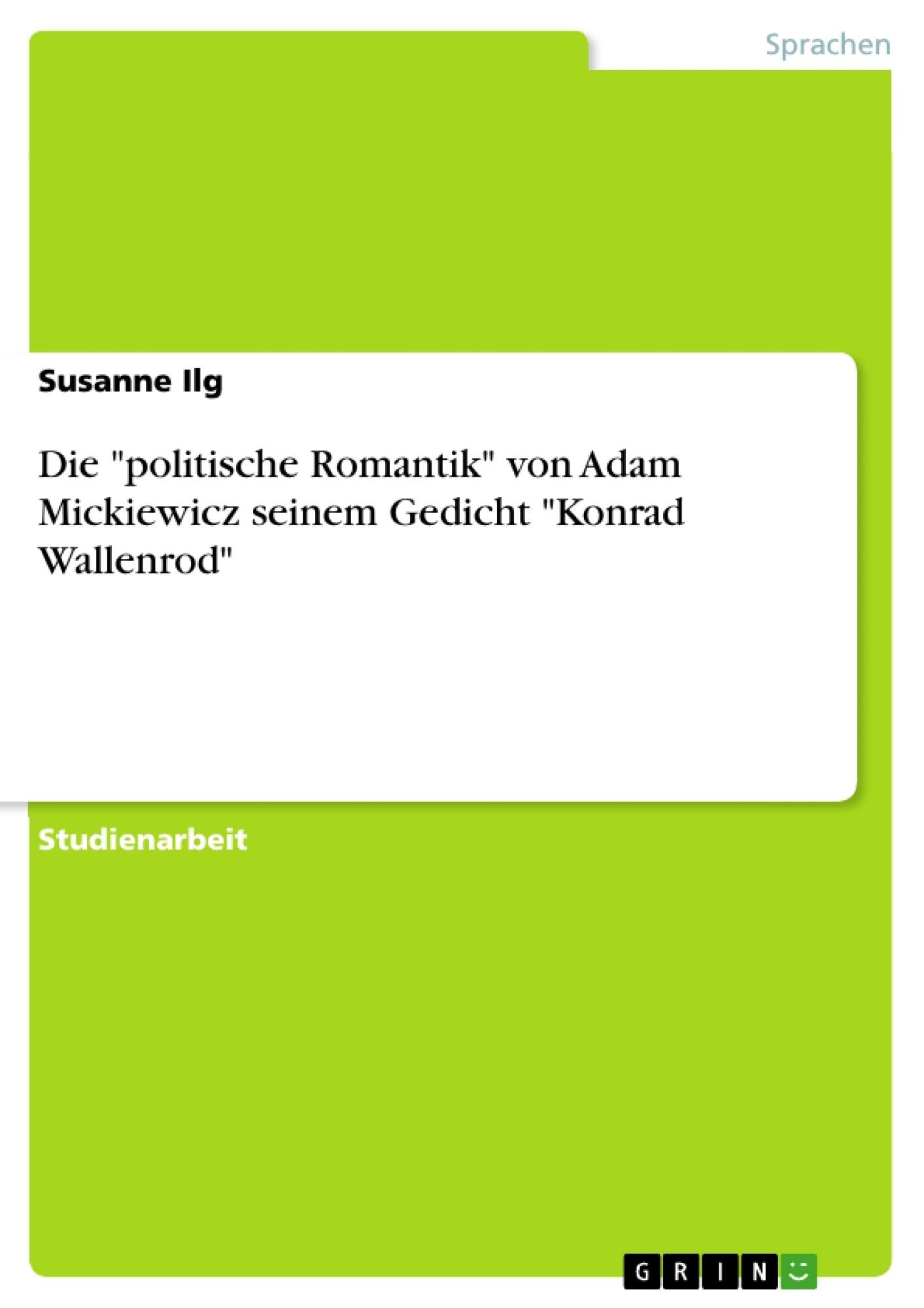 """Titel: Die """"politische Romantik"""" von Adam Mickiewicz seinem Gedicht """"Konrad Wallenrod"""""""