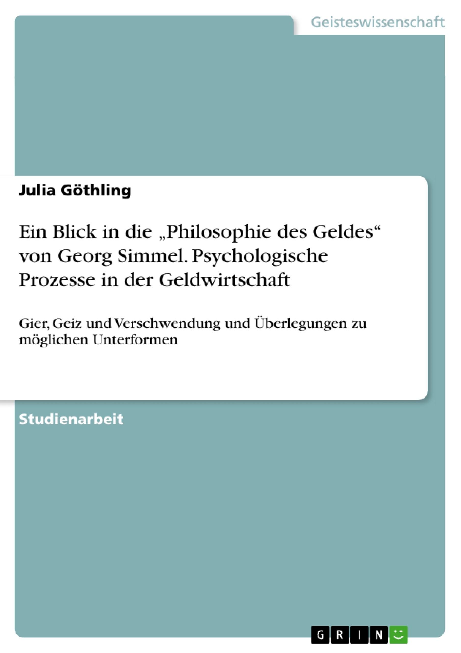 """Titel: Ein Blick in die   """"Philosophie des Geldes"""" von Georg Simmel. Psychologische Prozesse in der Geldwirtschaft"""