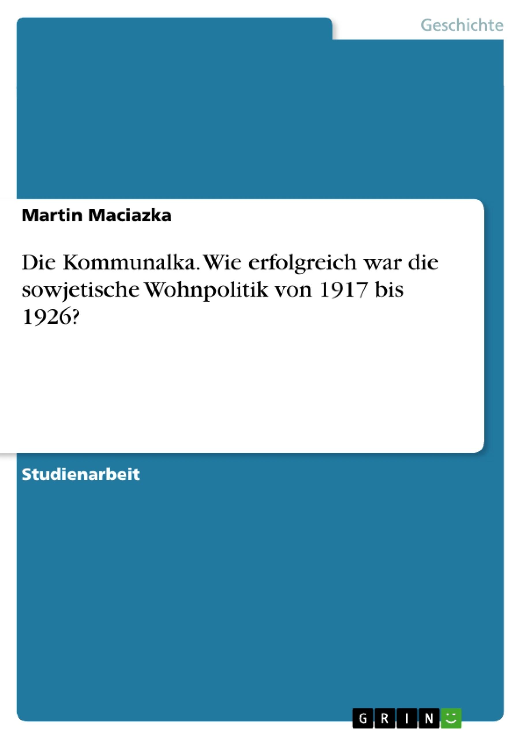 Titel: Die Kommunalka. Wie erfolgreich war die sowjetische Wohnpolitik von 1917 bis 1926?
