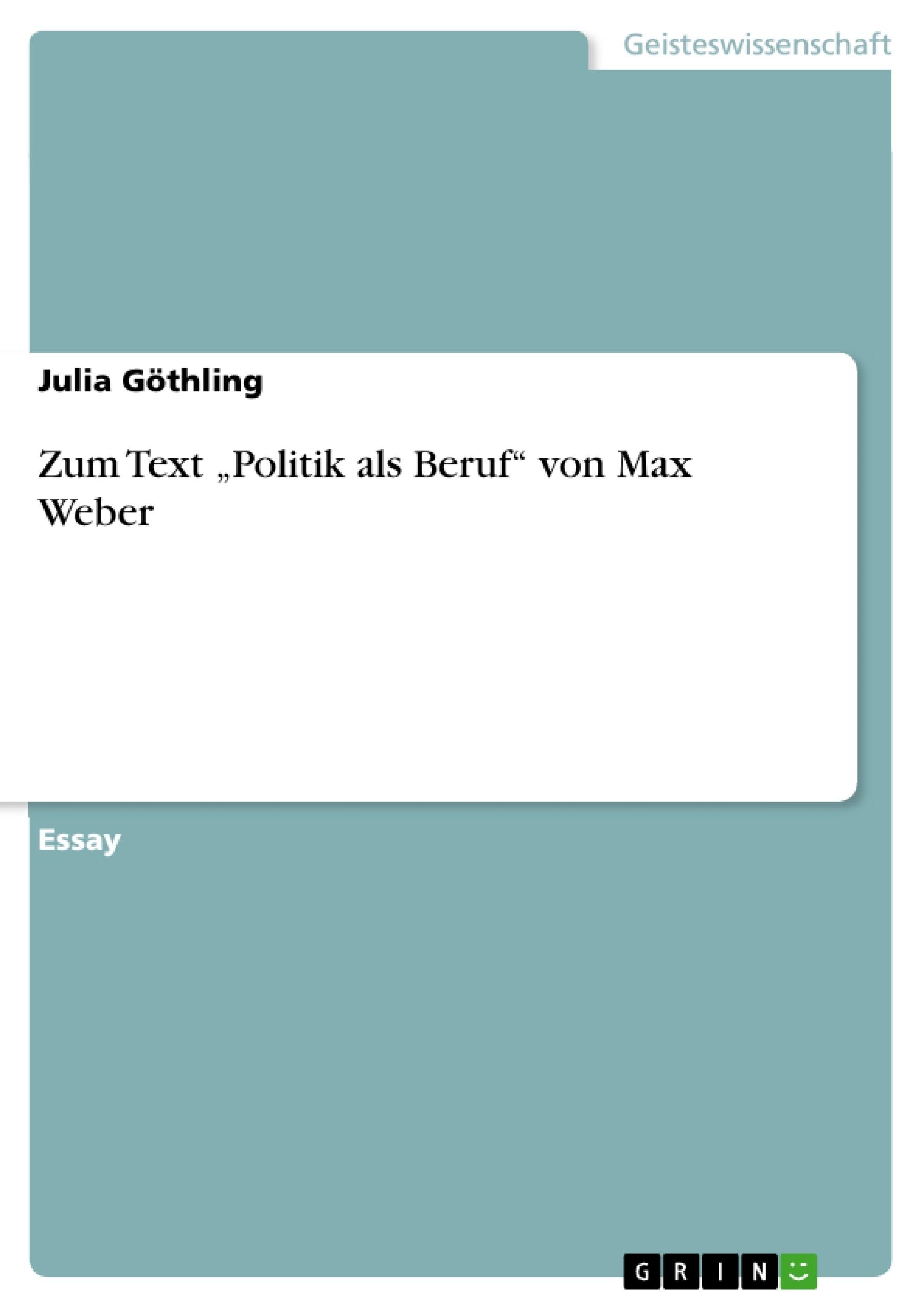 """Titel: Zum Text """"Politik als Beruf"""" von Max Weber"""