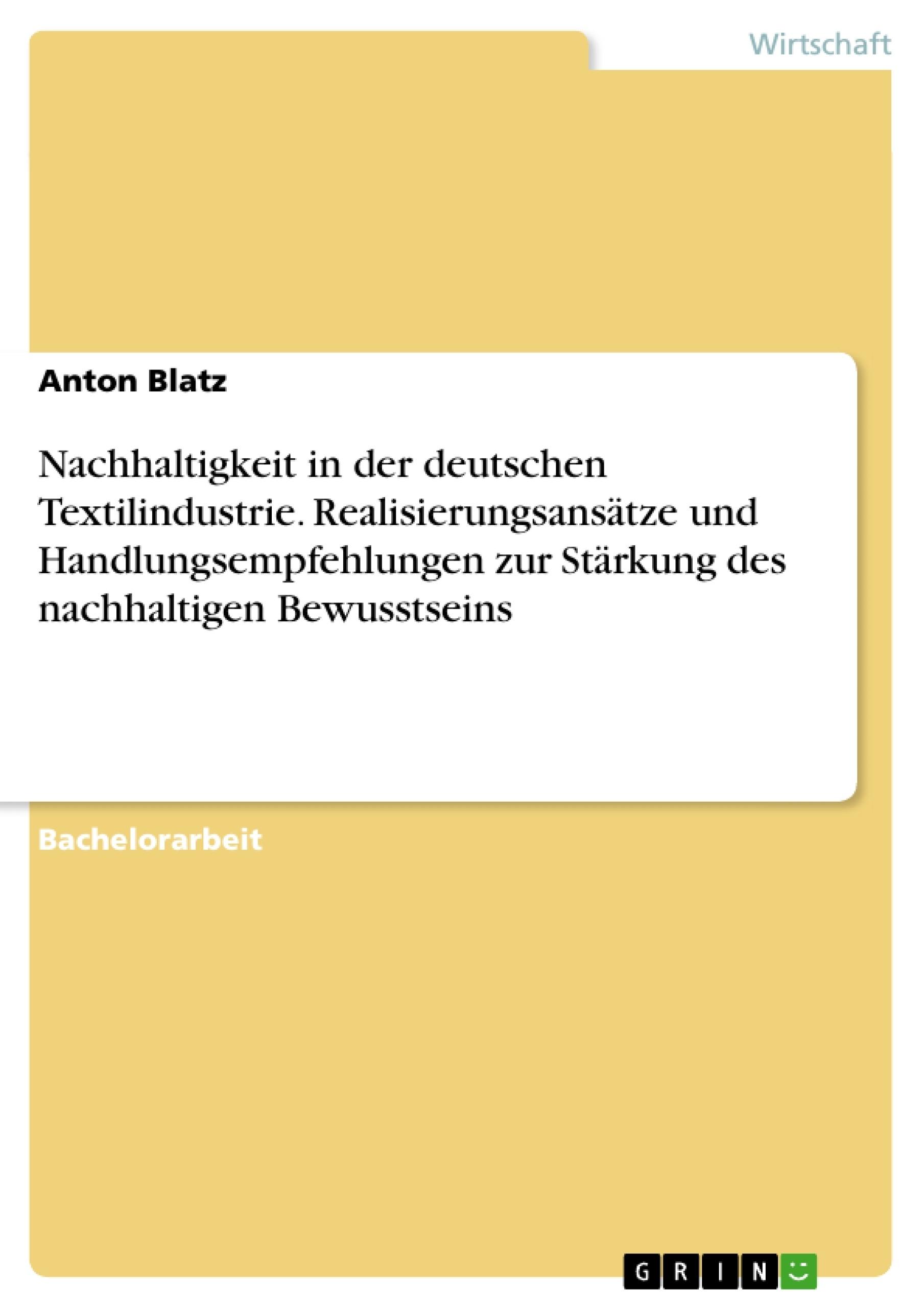 Titel: Nachhaltigkeit in der deutschen Textilindustrie. Realisierungsansätze und Handlungsempfehlungen zur Stärkung des nachhaltigen Bewusstseins