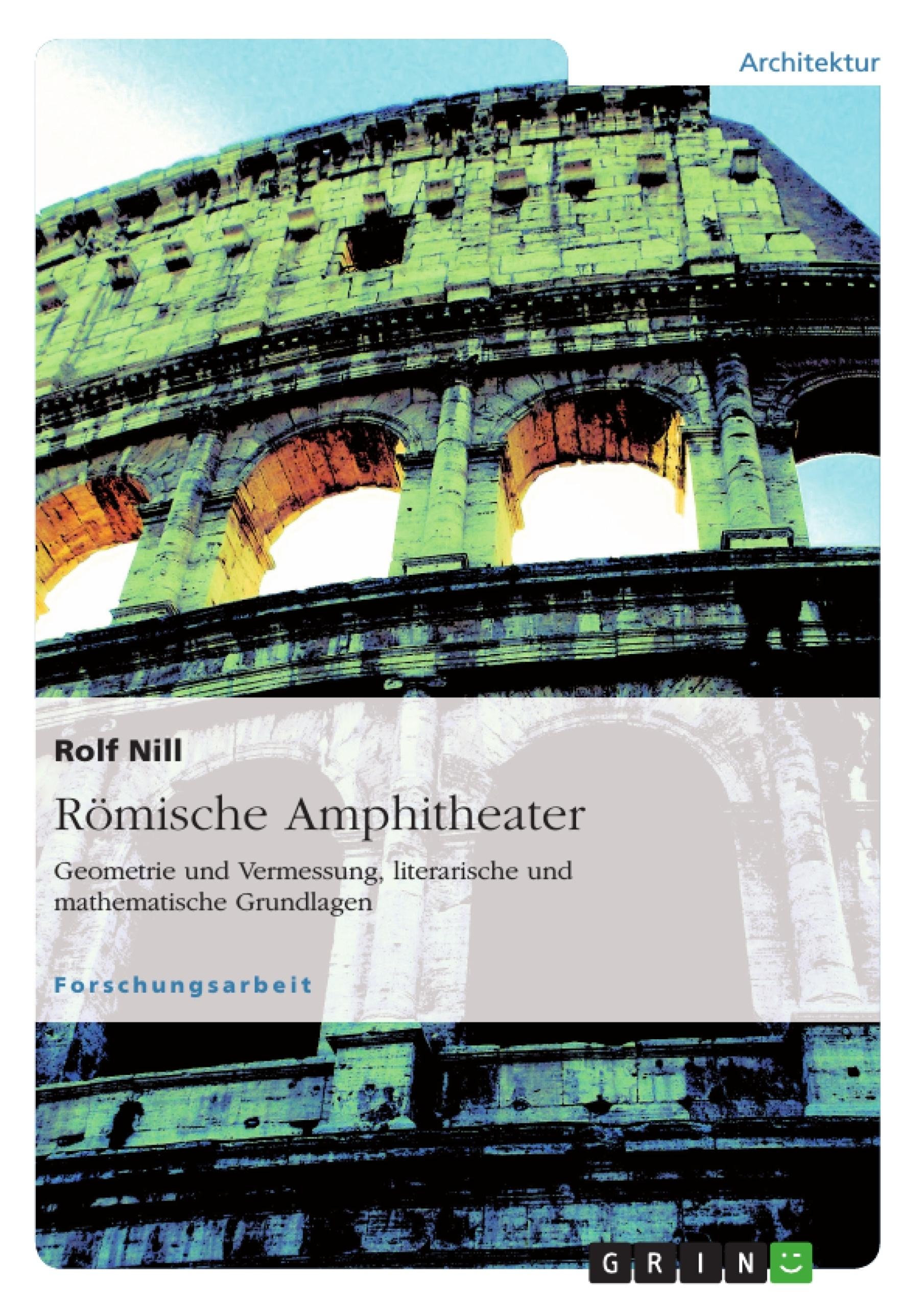 Titel: Römische Amphitheater: Geometrie und Vermessung, literarische und mathematische Grundlagen