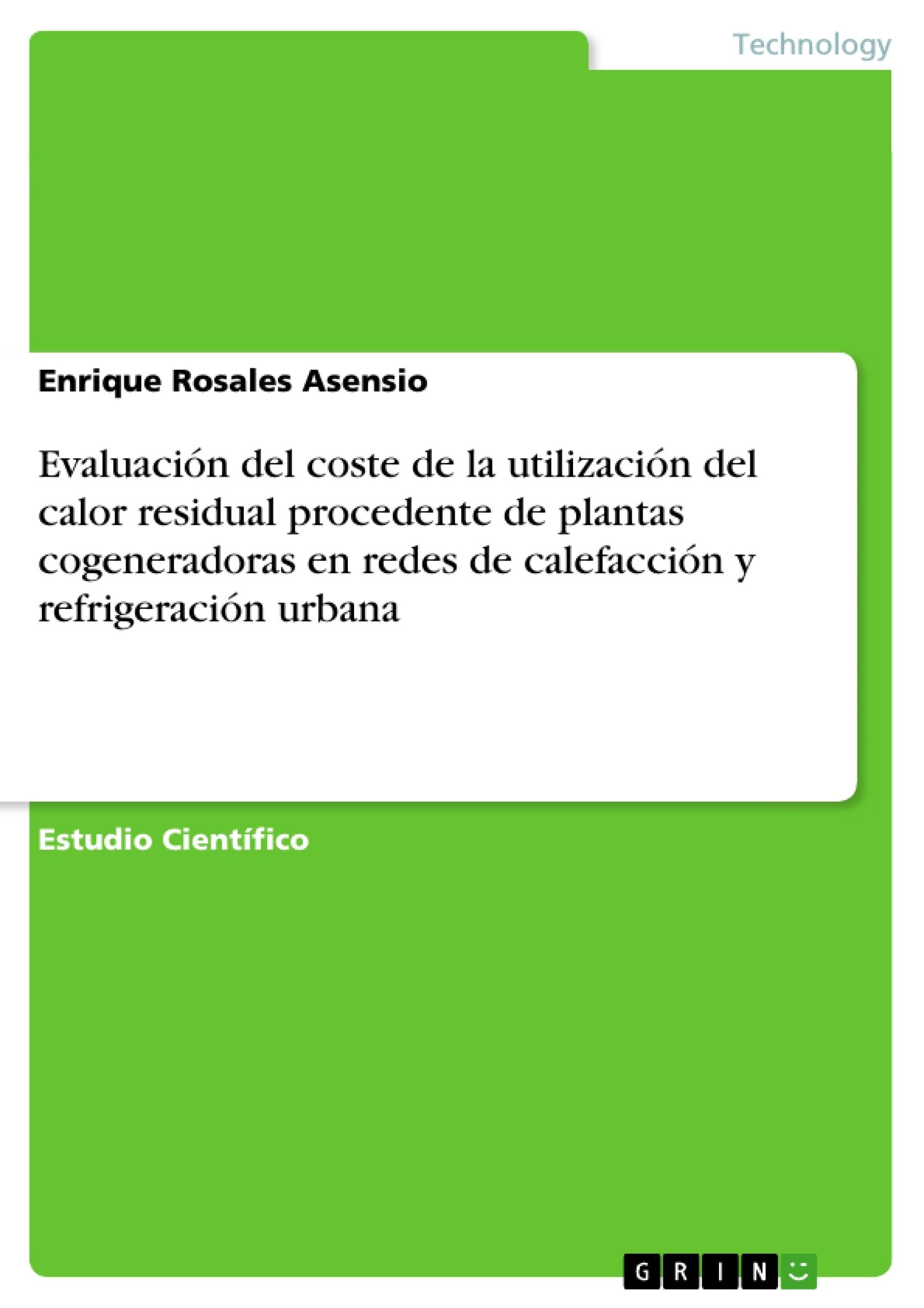 Título: Evaluación del coste de la utilización del calor residual procedente de plantas cogeneradoras en redes de calefacción y refrigeración urbana