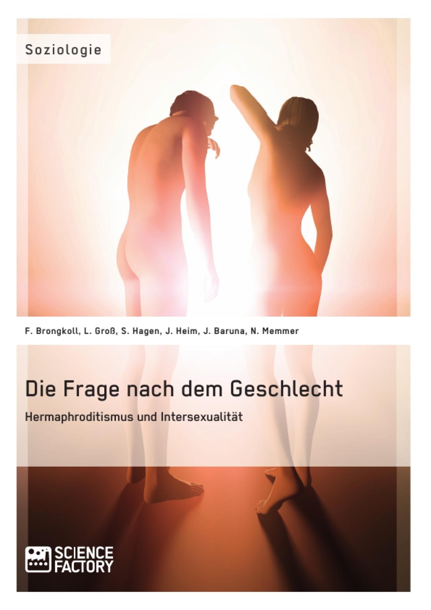 Titel: Die Frage nach dem Geschlecht: Hermaphroditismus und Intersexualität