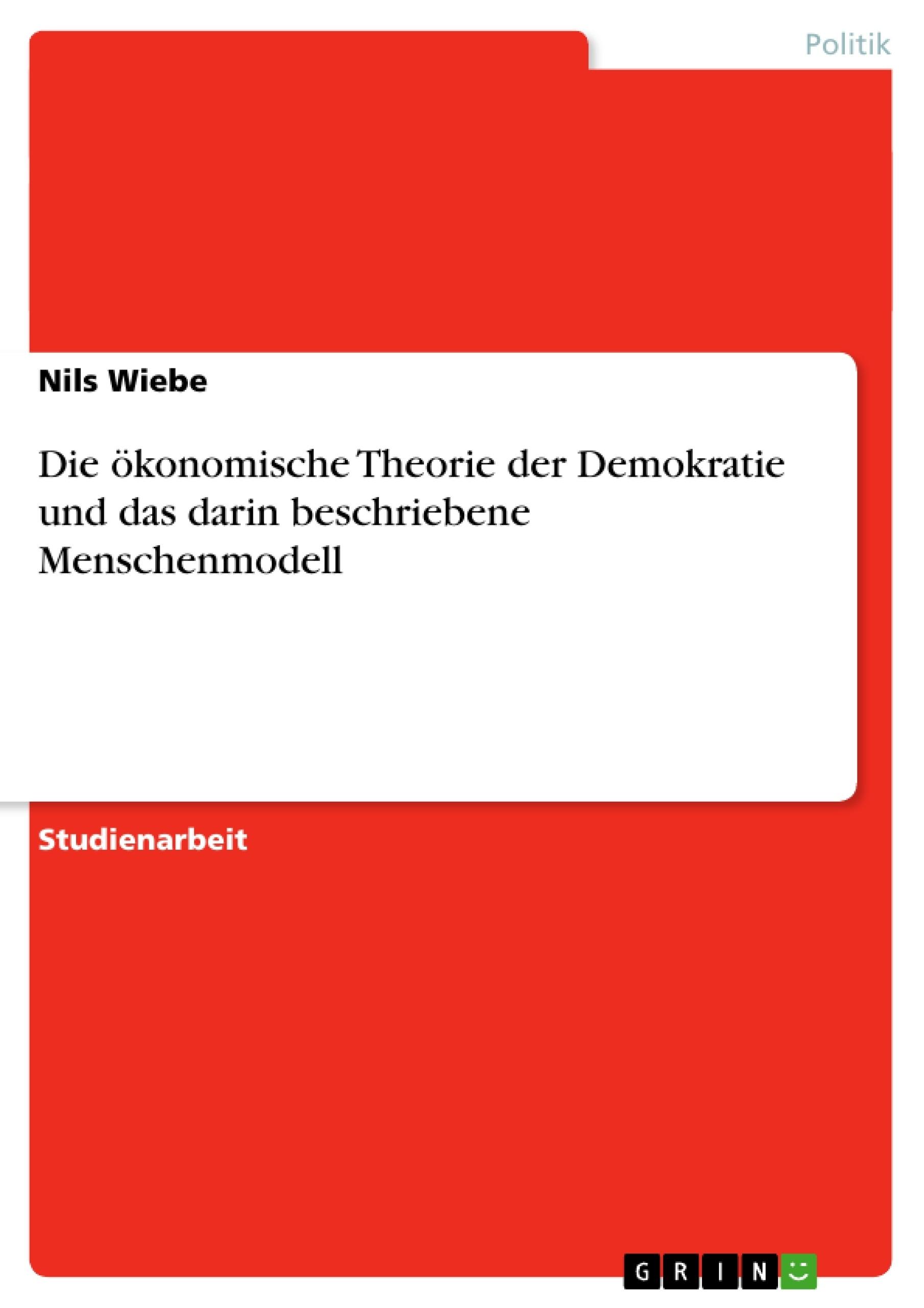 Titel: Die ökonomische Theorie der Demokratie und das darin beschriebene Menschenmodell