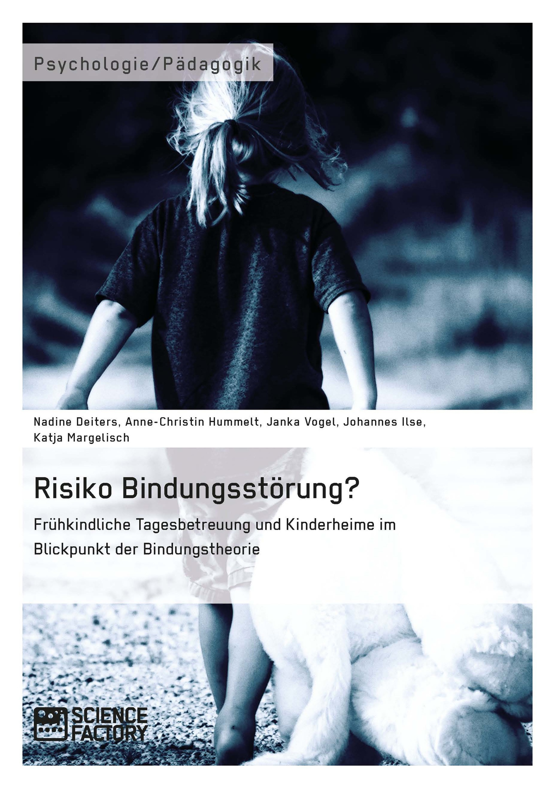 Titel: Risiko Bindungsstörung? Frühkindliche Tagesbetreuung und Kinderheime im Blickpunkt der Bindungstheorie