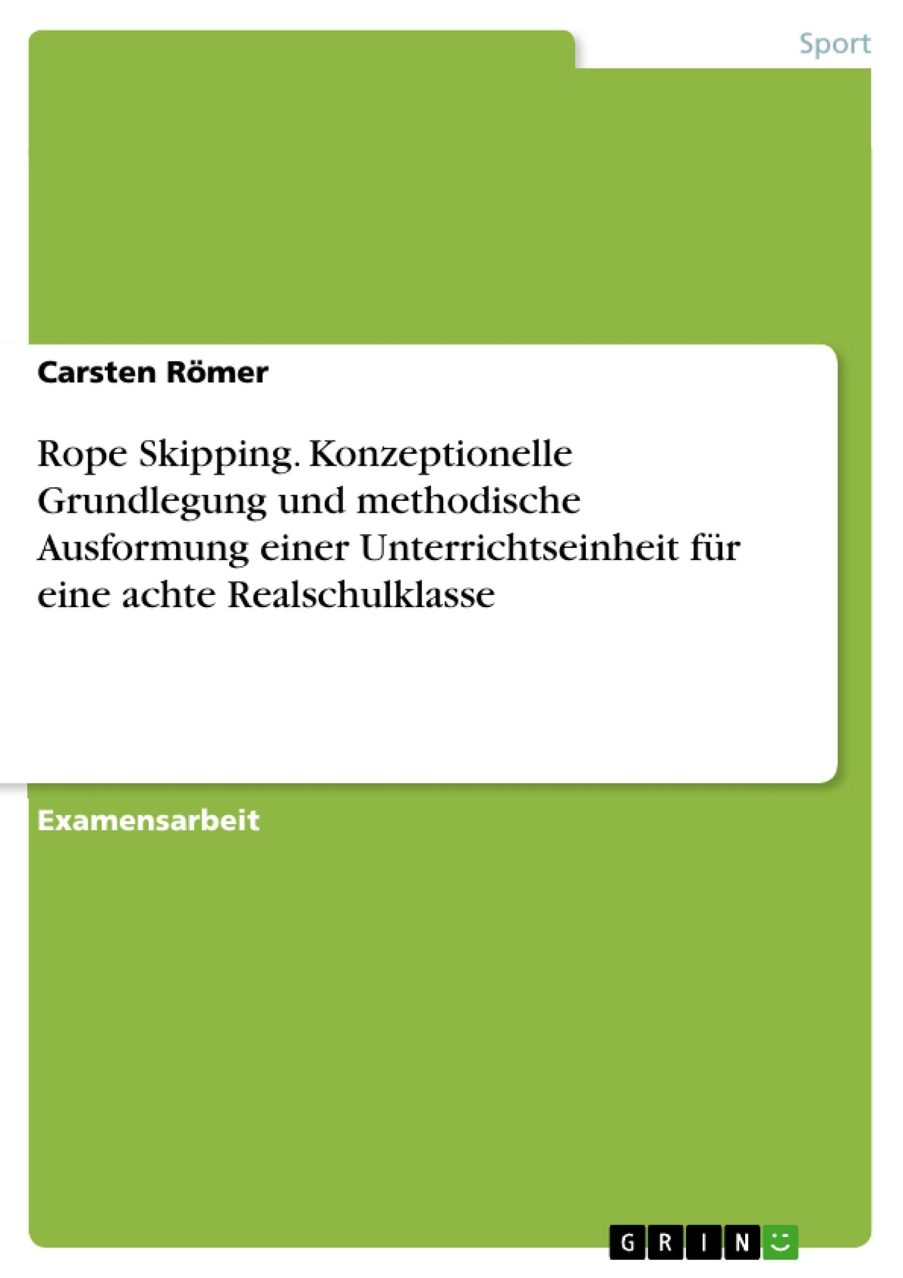 Titel: Rope Skipping. Konzeptionelle Grundlegung und methodische Ausformung einer Unterrichtseinheit für eine achte Realschulklasse