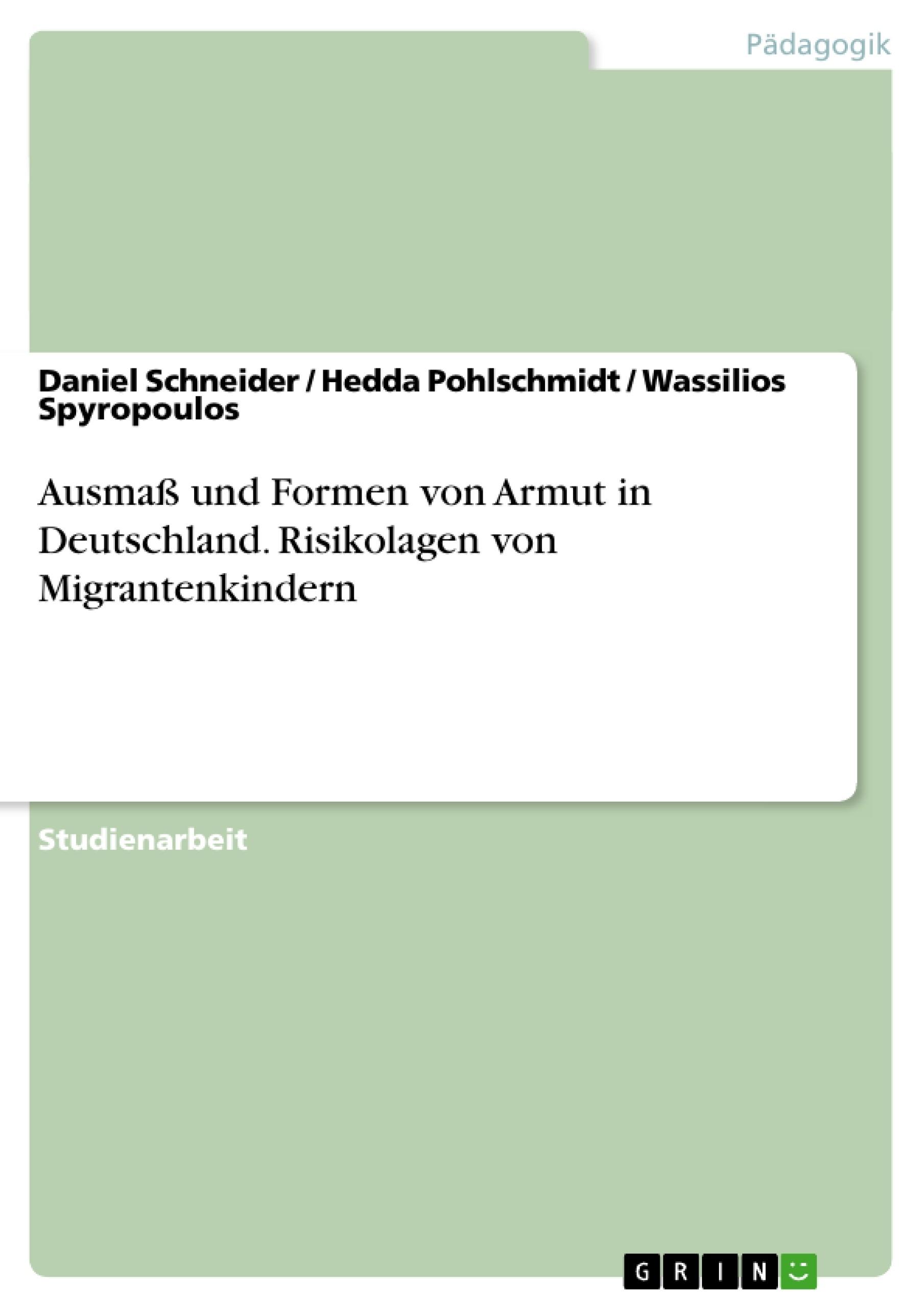 Titel: Ausmaß und Formen von Armut in Deutschland. Risikolagen von Migrantenkindern