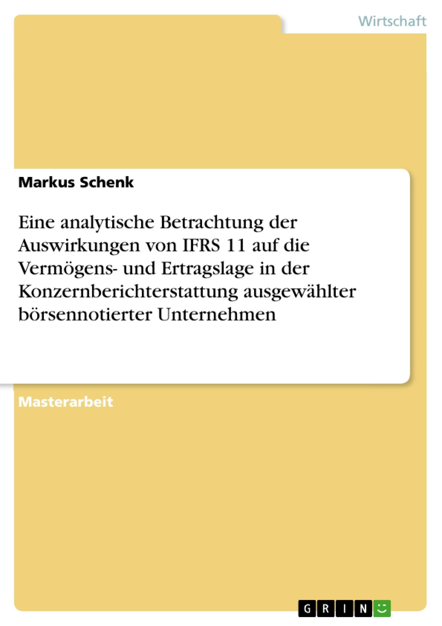Titel: Eine analytische Betrachtung der Auswirkungen von IFRS 11 auf die Vermögens- und Ertragslage in der Konzernberichterstattung ausgewählter börsennotierter Unternehmen
