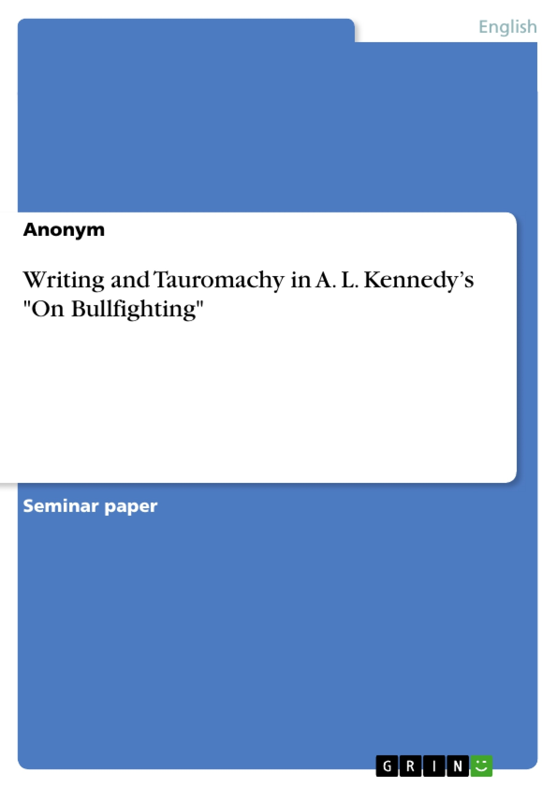 """Title: Writing and Tauromachy in A. L. Kennedy's """"On Bullfighting"""""""
