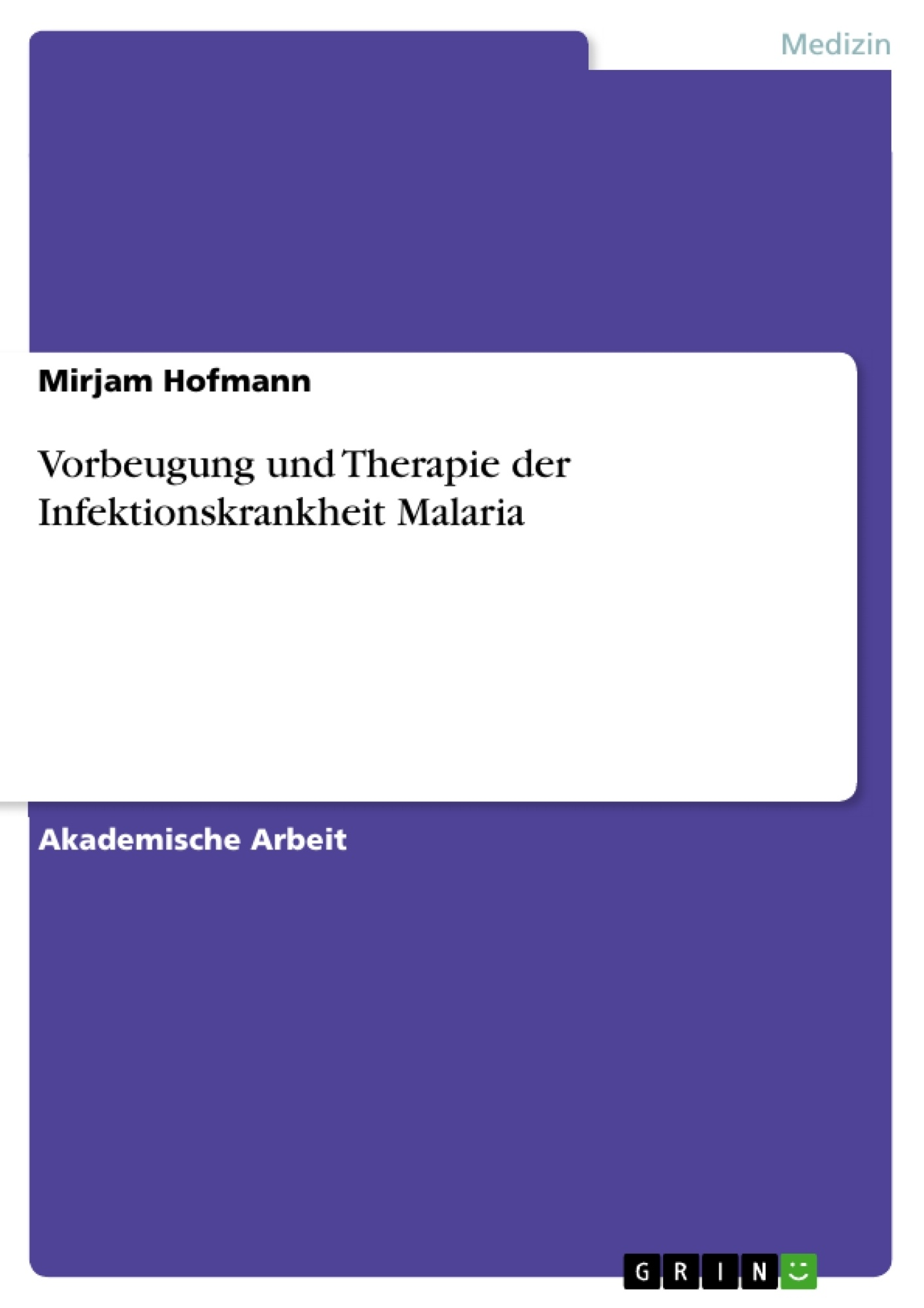 Titel: Vorbeugung und Therapie der Infektionskrankheit Malaria
