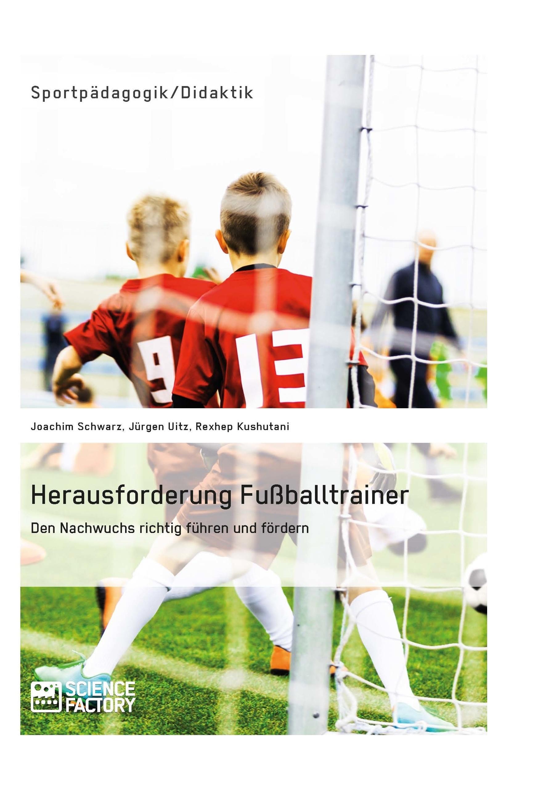 Titel: Herausforderung Fußballtrainer. Den Nachwuchs richtig führen und fördern
