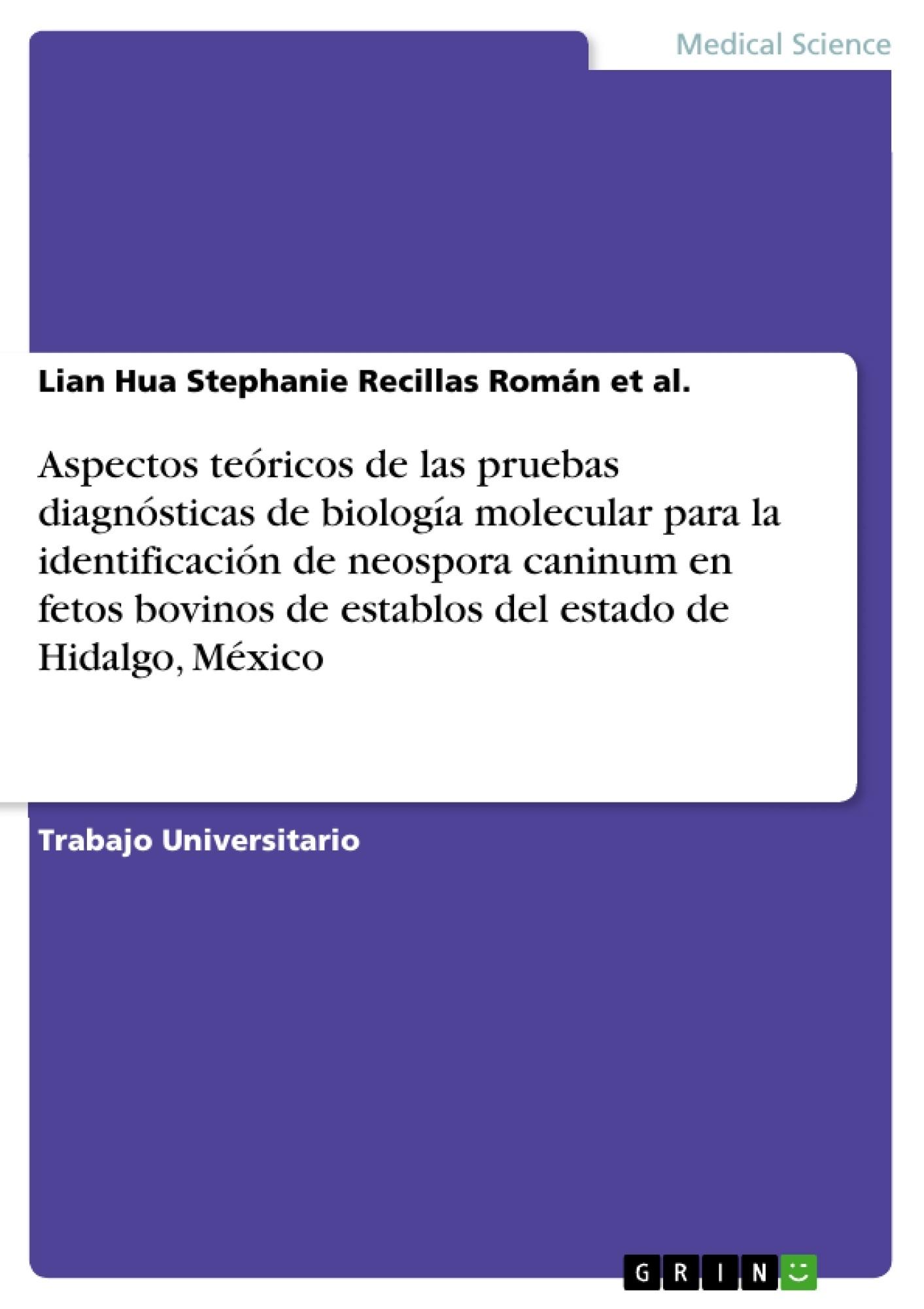 Título: Aspectos teóricos de las pruebas diagnósticas de biología molecular para la identificación de neospora caninum en fetos bovinos de establos del estado de Hidalgo, México