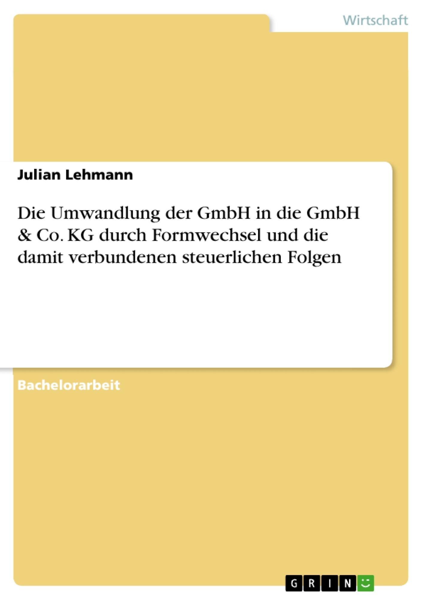 Titel: Die Umwandlung der GmbH in die GmbH & Co. KG durch Formwechsel und die damit verbundenen steuerlichen Folgen