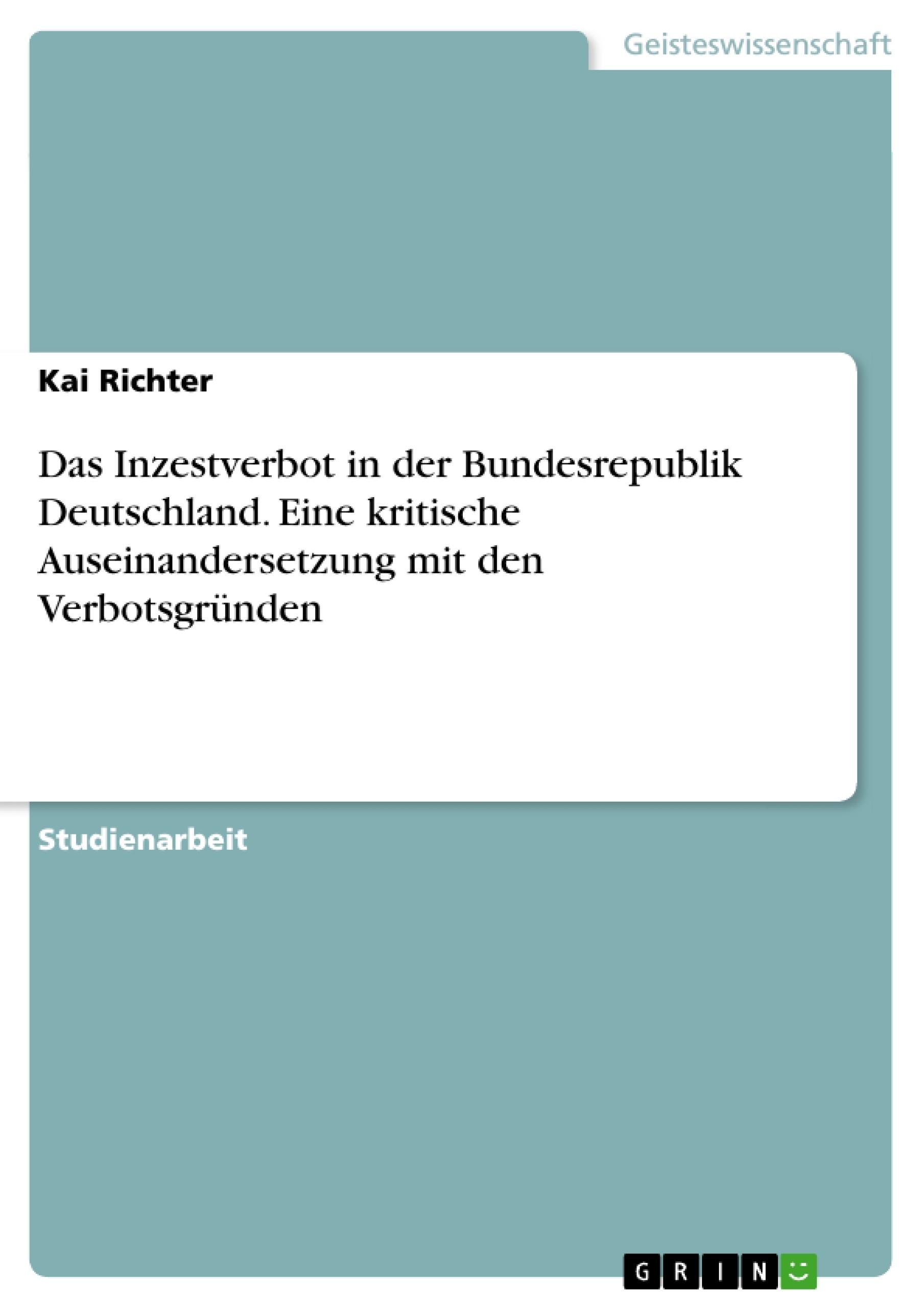 Titel: Das Inzestverbot in der Bundesrepublik Deutschland. Eine kritische Auseinandersetzung mit den Verbotsgründen