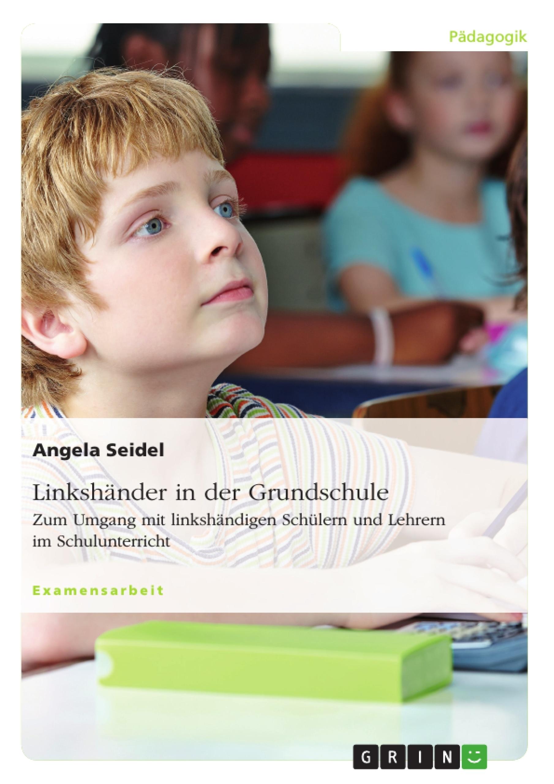 Titel: Linkshänder in der Grundschule. Zum Umgang mit linkshändigen Schülern und Lehrern im Schulunterricht