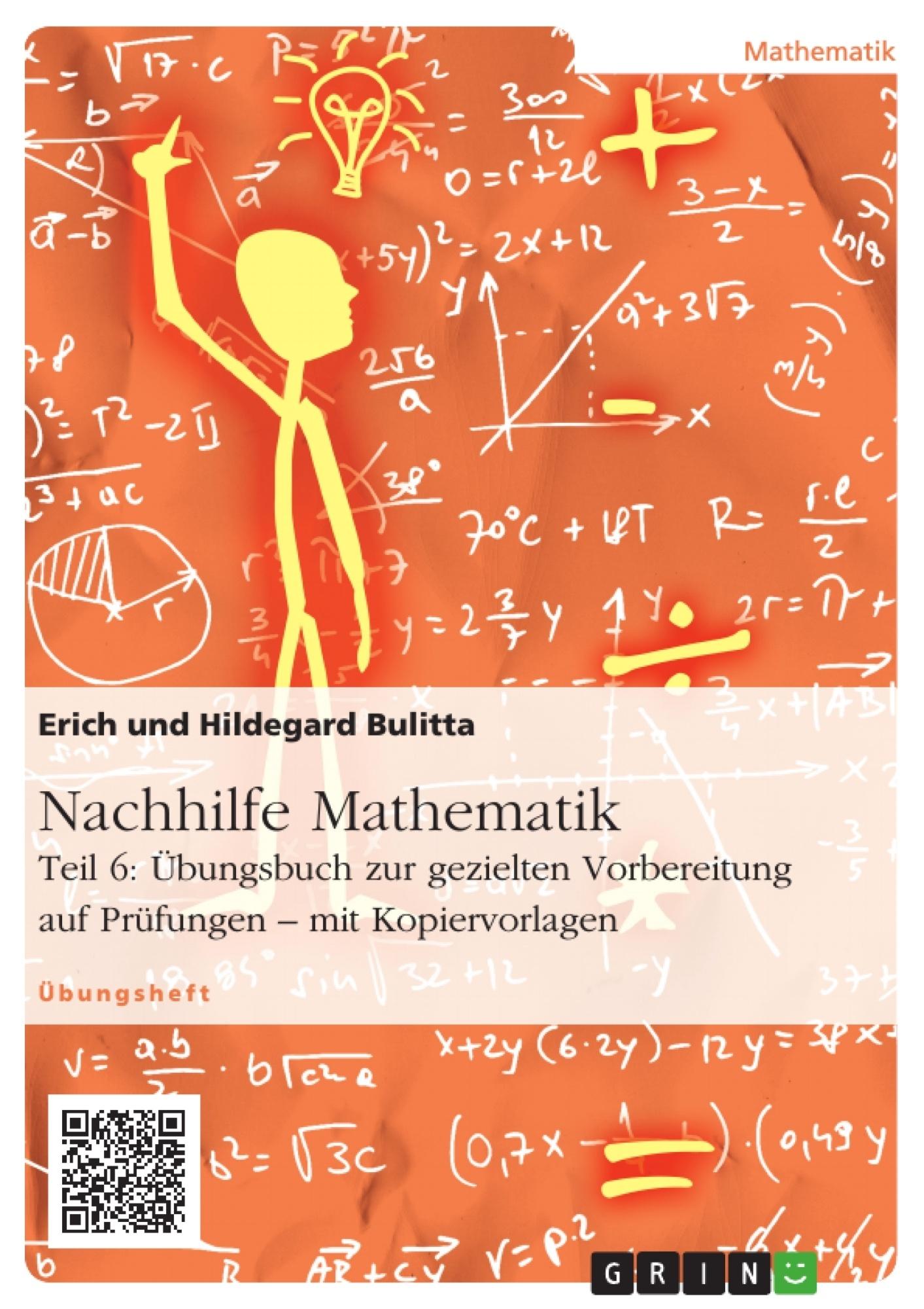 Titel: Nachhilfe Mathematik - Teil 6: Übungsbuch zur gezielten Vorbereitung auf Prüfungen – mit Kopiervorlagen
