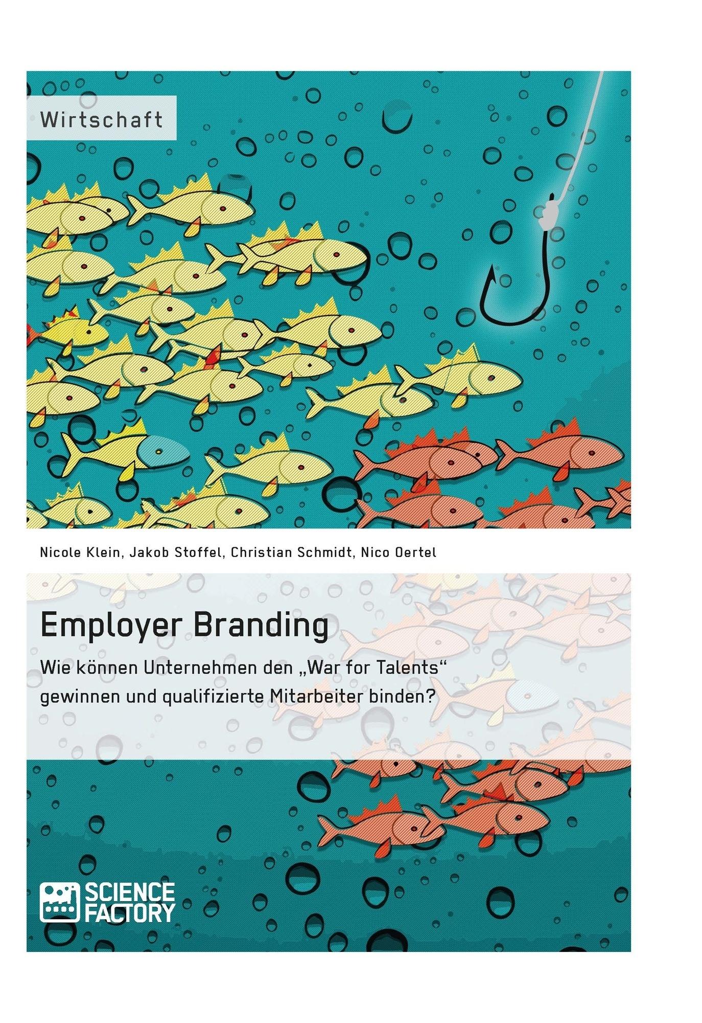 """Titel: Employer Branding: Wie können Unternehmen den """"War for Talents"""" gewinnen und qualifizierte Mitarbeiter binden?"""