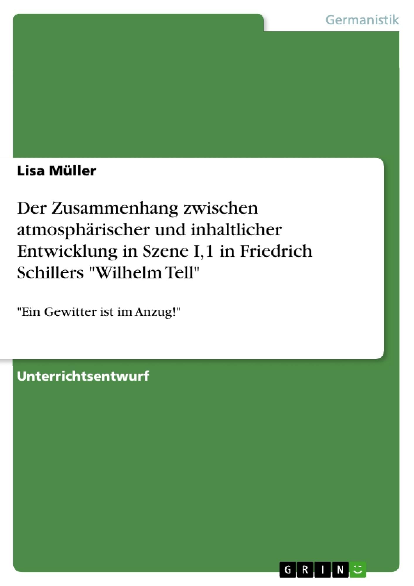"""Titel: Der Zusammenhang zwischen atmosphärischer und inhaltlicher Entwicklung in Szene I,1 in Friedrich Schillers """"Wilhelm Tell"""""""