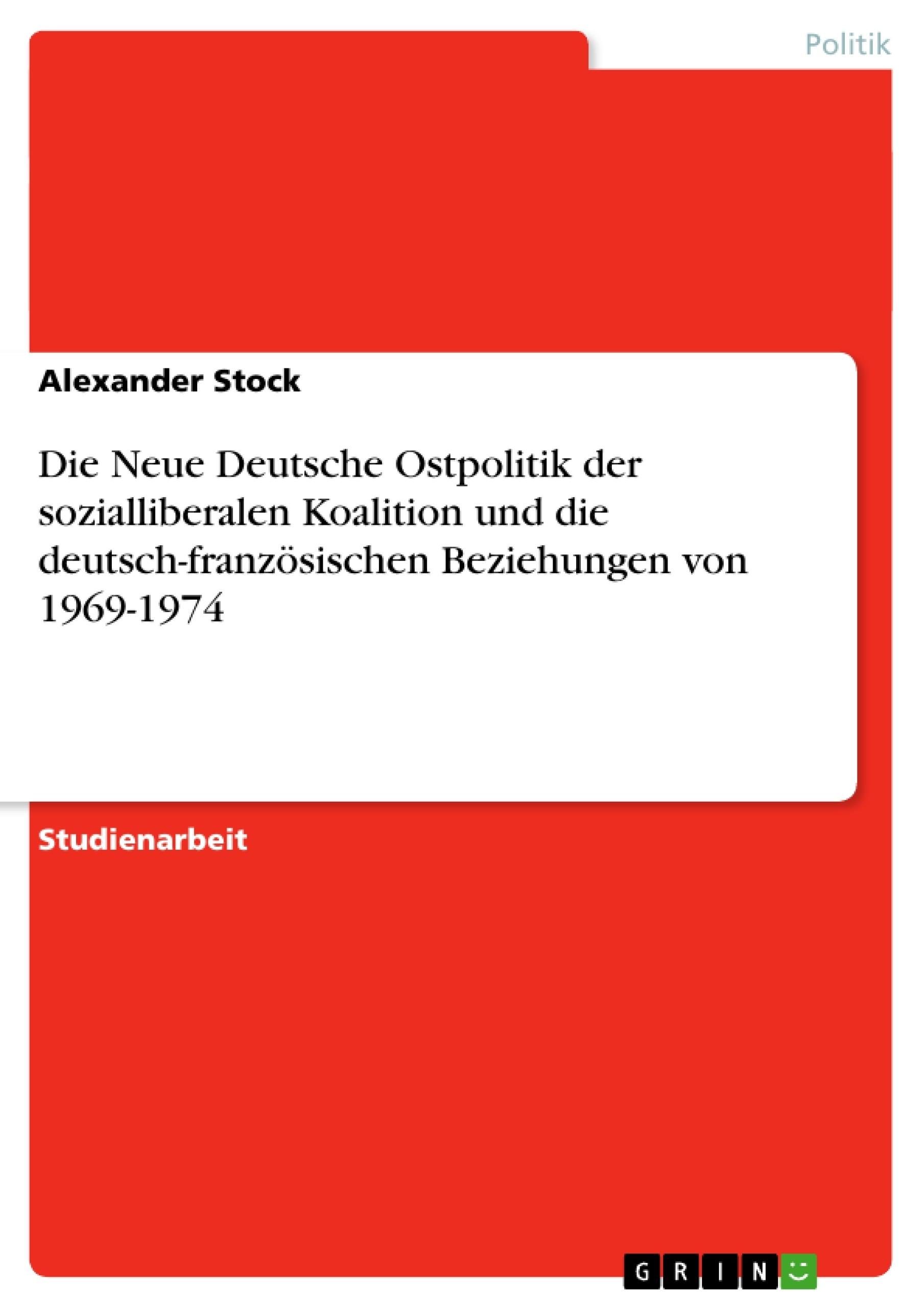 Titel: Die Neue Deutsche Ostpolitik der sozialliberalen Koalition und die deutsch-französischen Beziehungen von 1969-1974